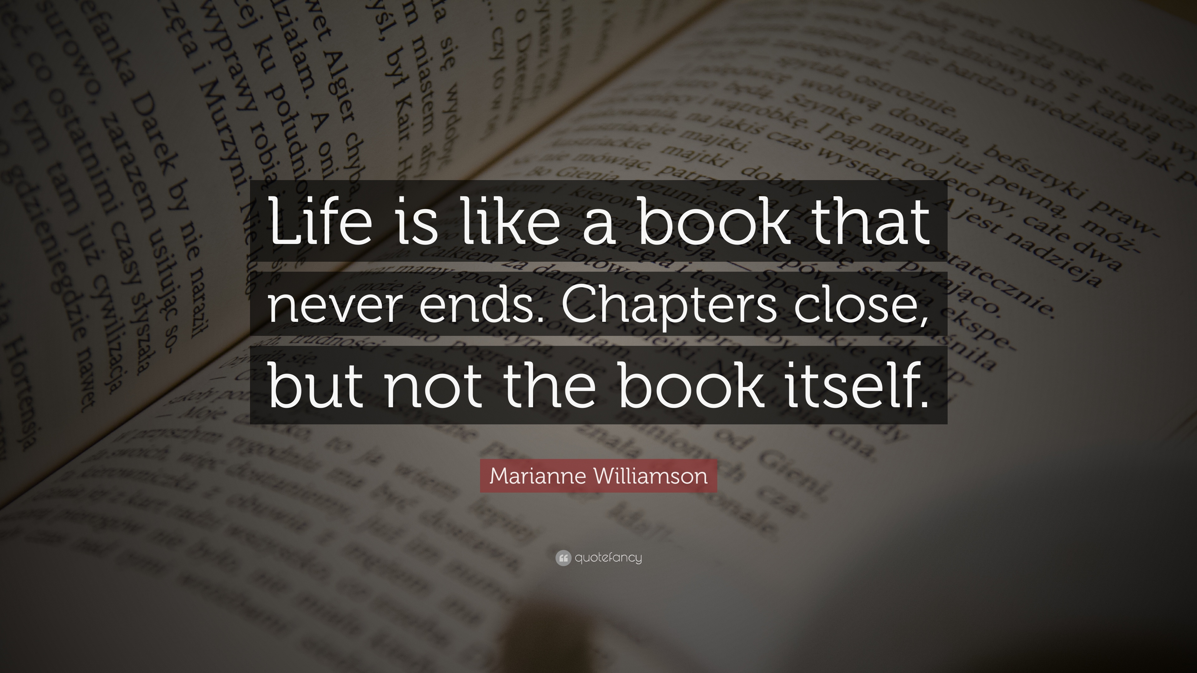 "Book Quotes About Life Marianne Williamson Quote ""Life Is Like A Book That Never Ends"