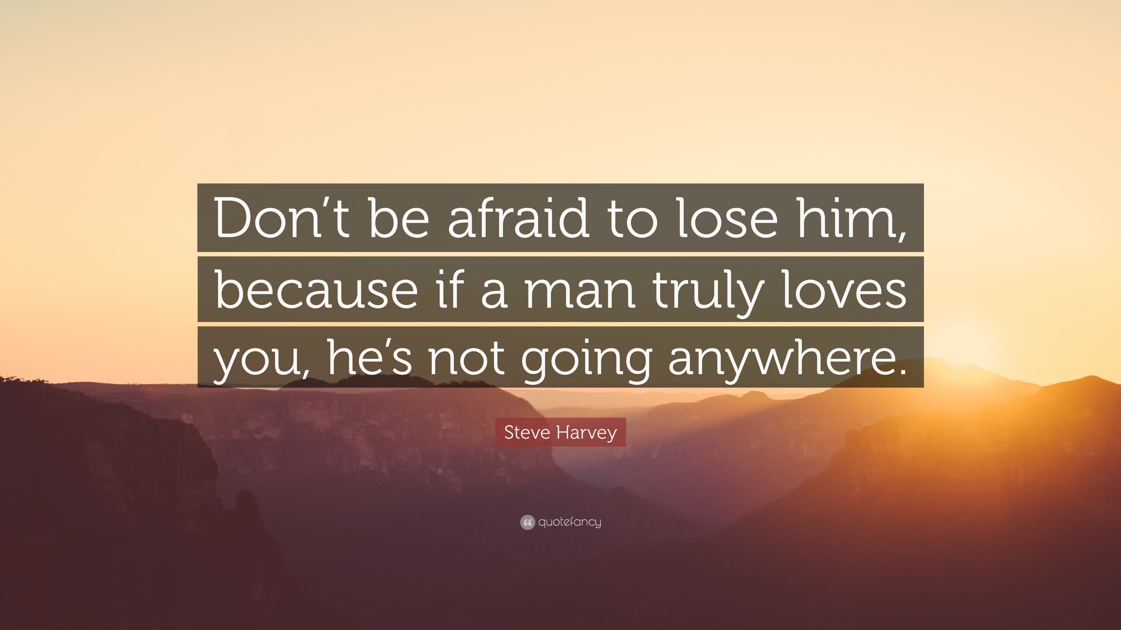 "Steve Harvey Quote: ""Don't Be Afraid To Lose Him, Because"