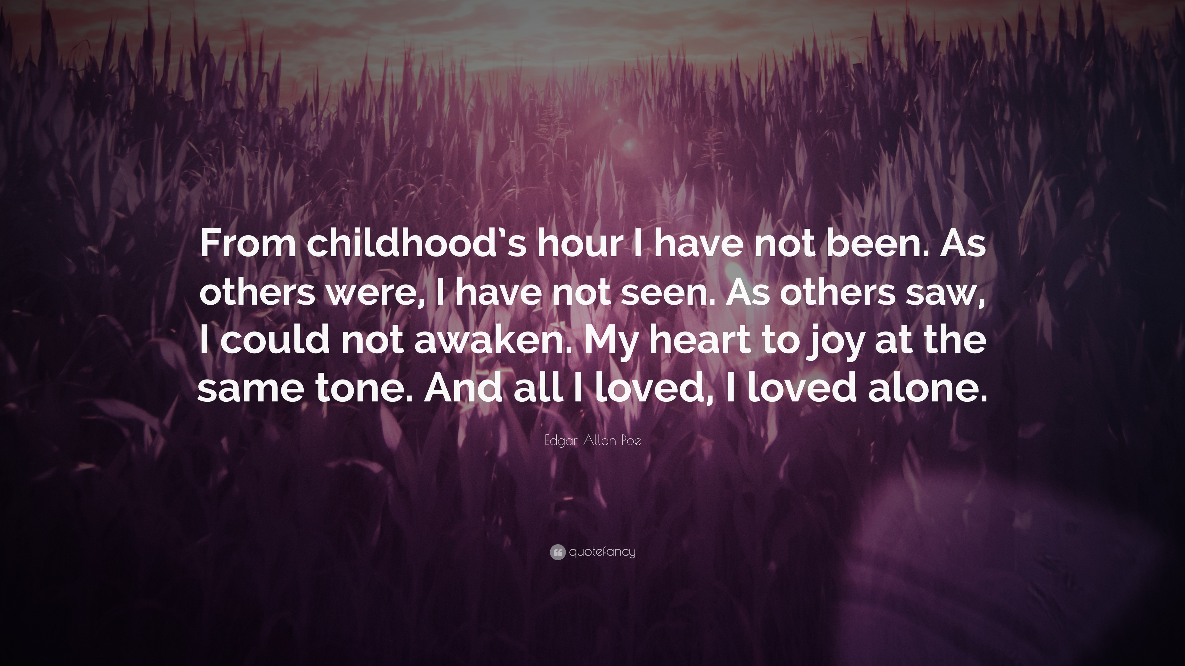 "Edgar Allan Poe Love Quotes Edgar Allan Poe Quote ""From Childhood's Hour I Have Not Beenas"