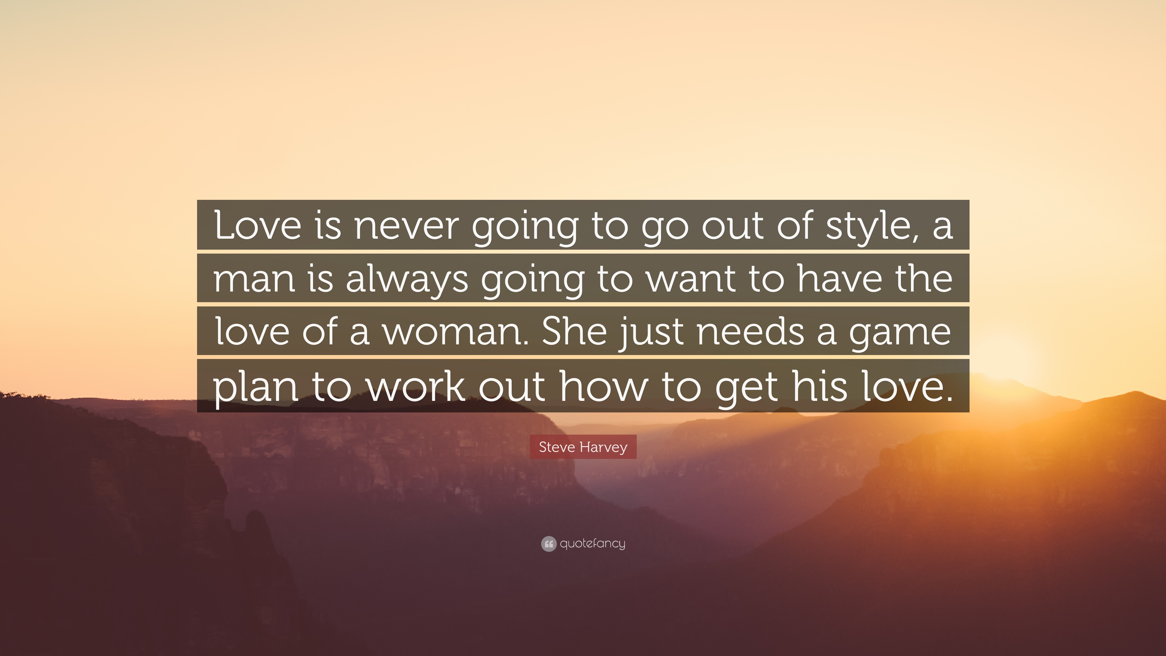 "Steve Harvey Quotes Steve Harvey Quote ""Love Is Never Going To Go Out Of Style A Man"