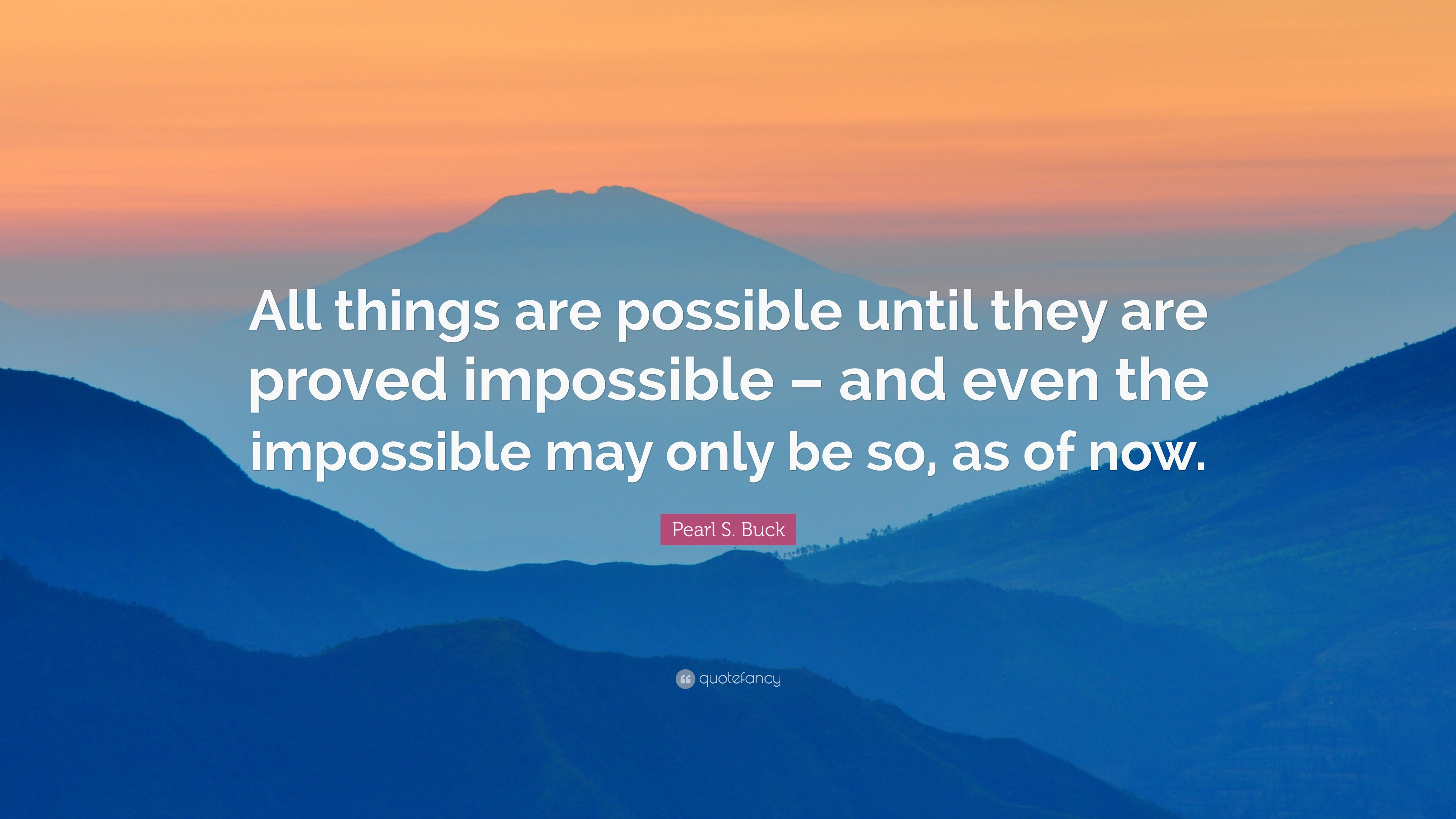 Pearl S Buck Quote All Things Are Possible Until They Are Proved