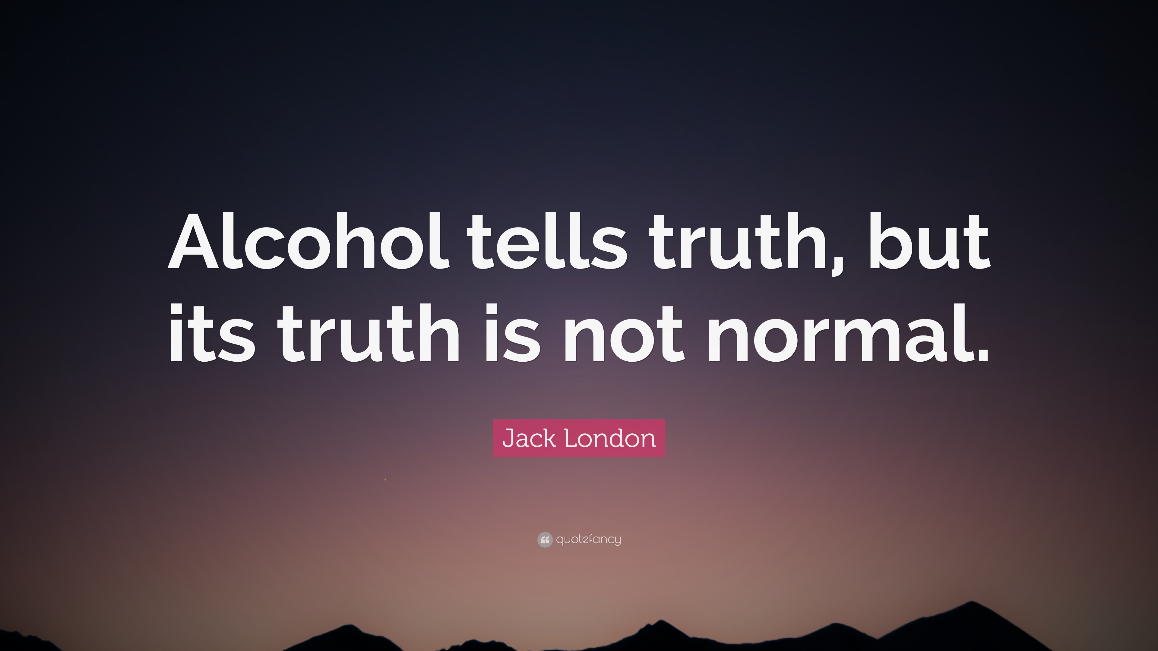 "Quotes About Alcohol Jack London Quote ""Alcohol Tells Truth But Its Truth Is Not"