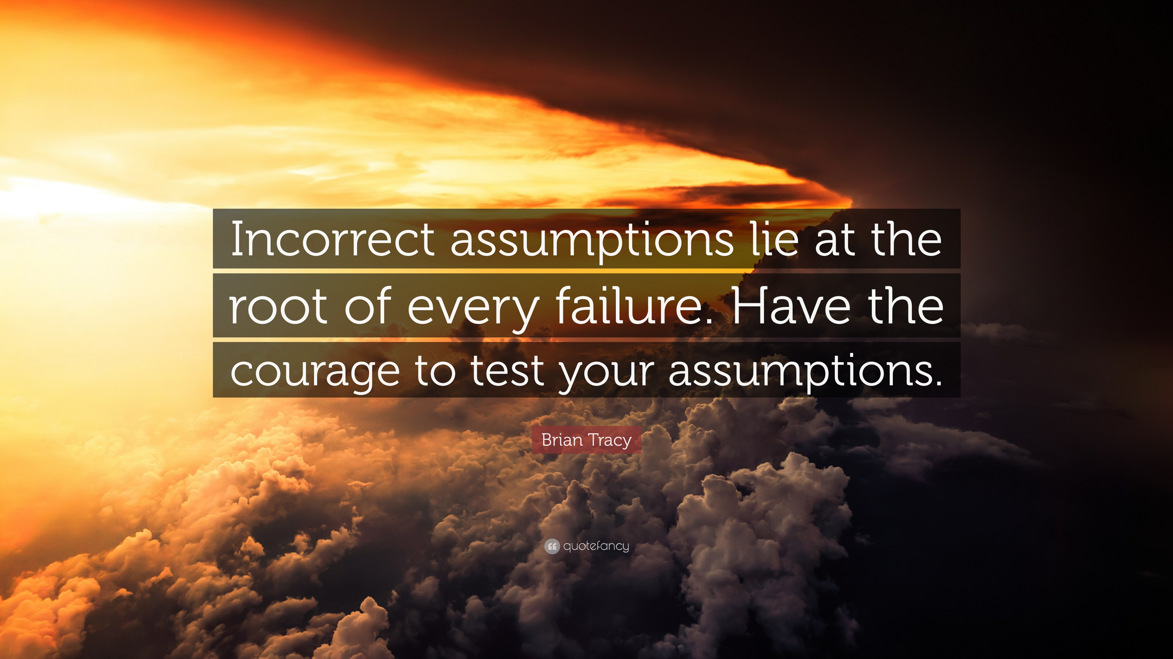 Brian Tracy Quote: U201cIncorrect Assumptions Lie At The Root Of Every Failure.  Have
