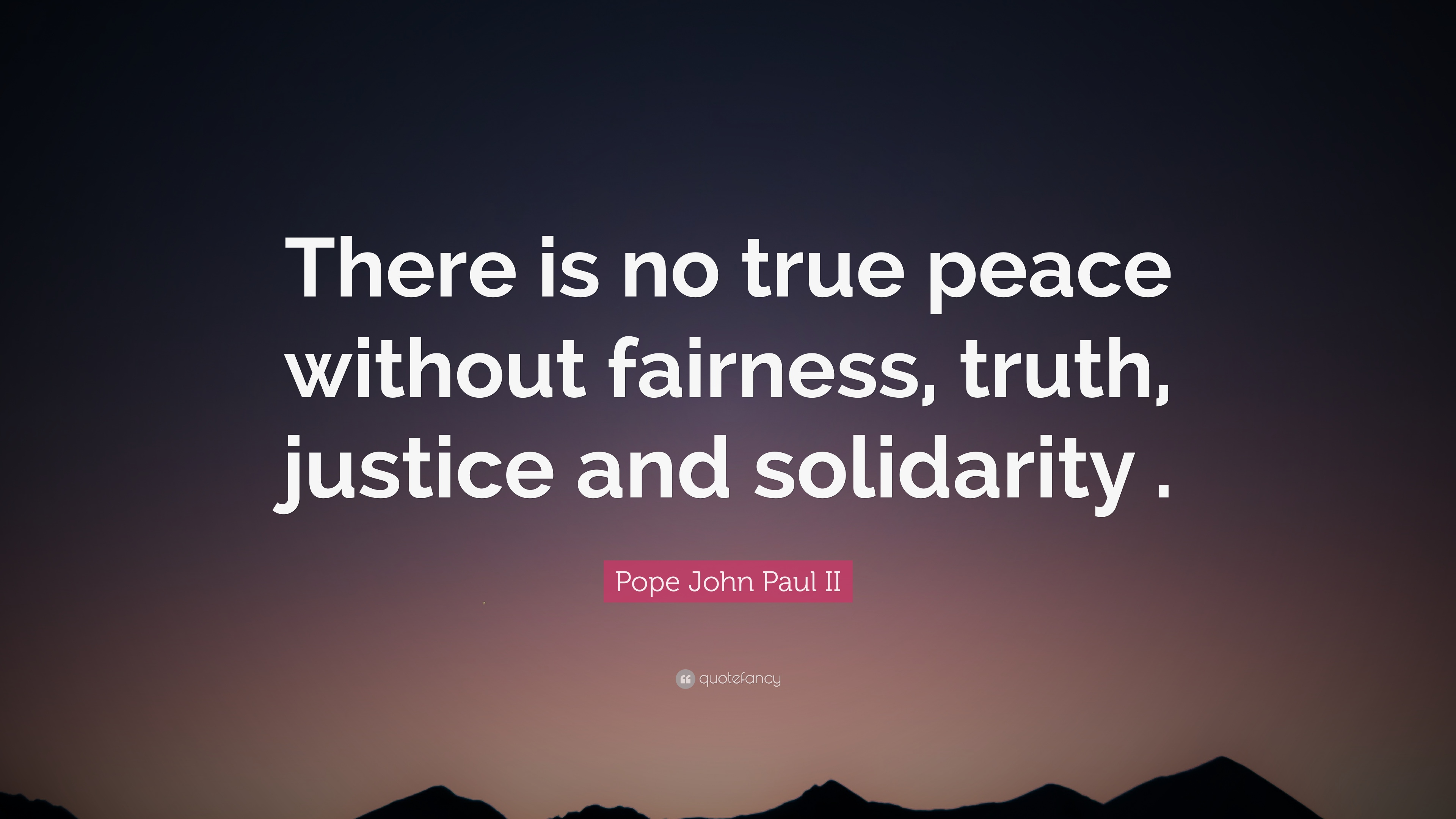 Pope John Paul Ii Quote There Is No True Peace Without Fairness