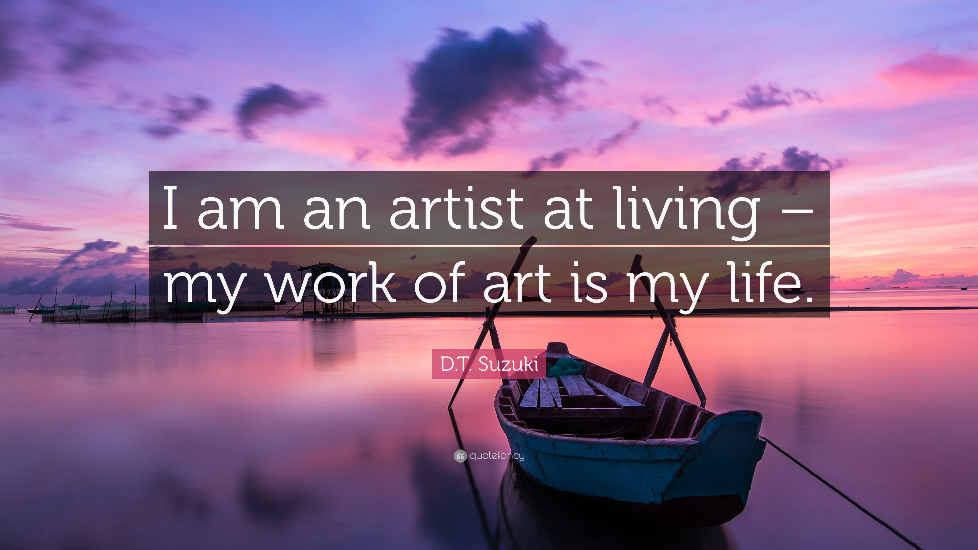 "D.T. Suzuki Quote: ""I am an artist at living - my work of ..."