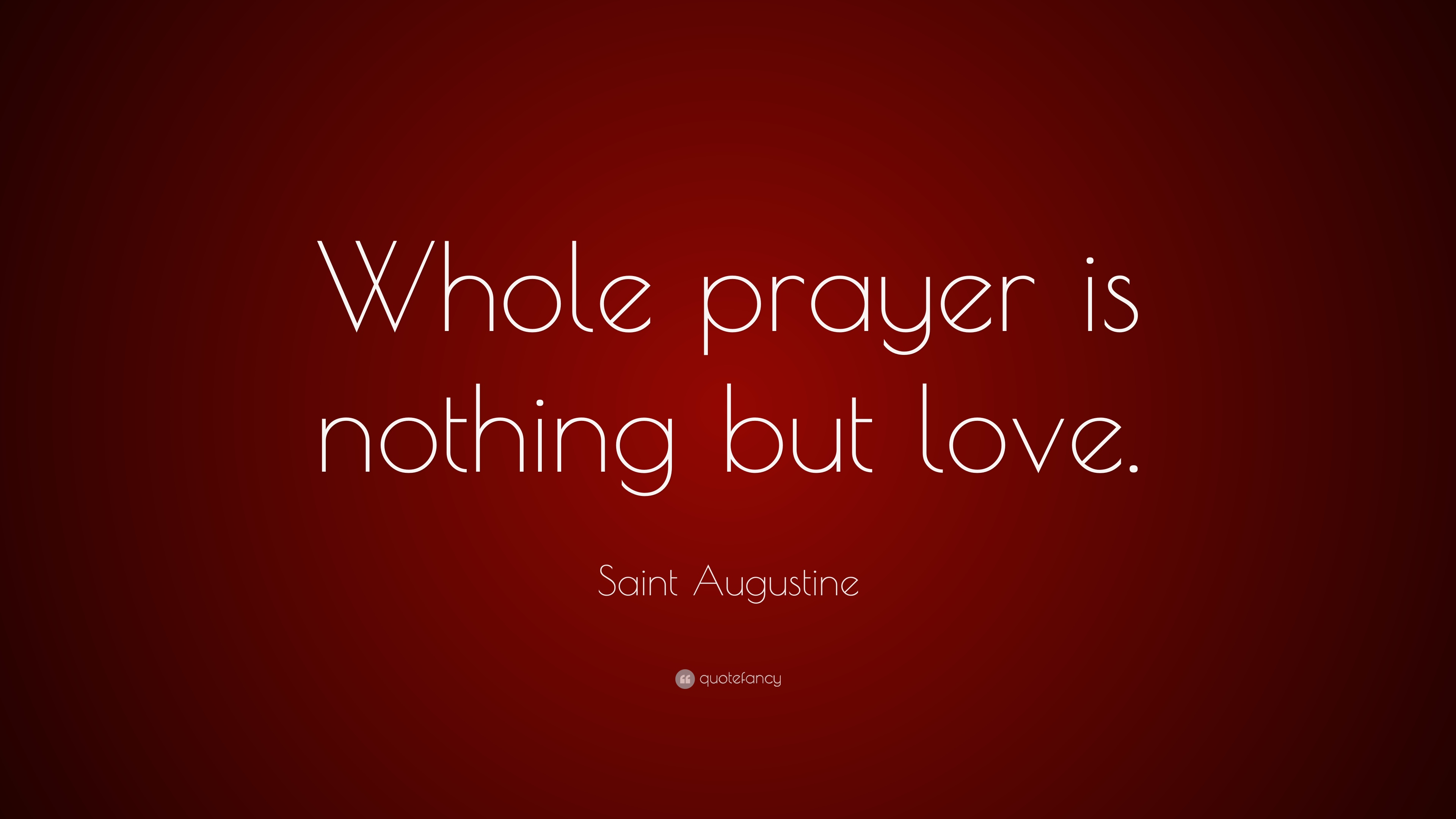 Saint Augustine Quote Whole Prayer Is Nothing But Love 10