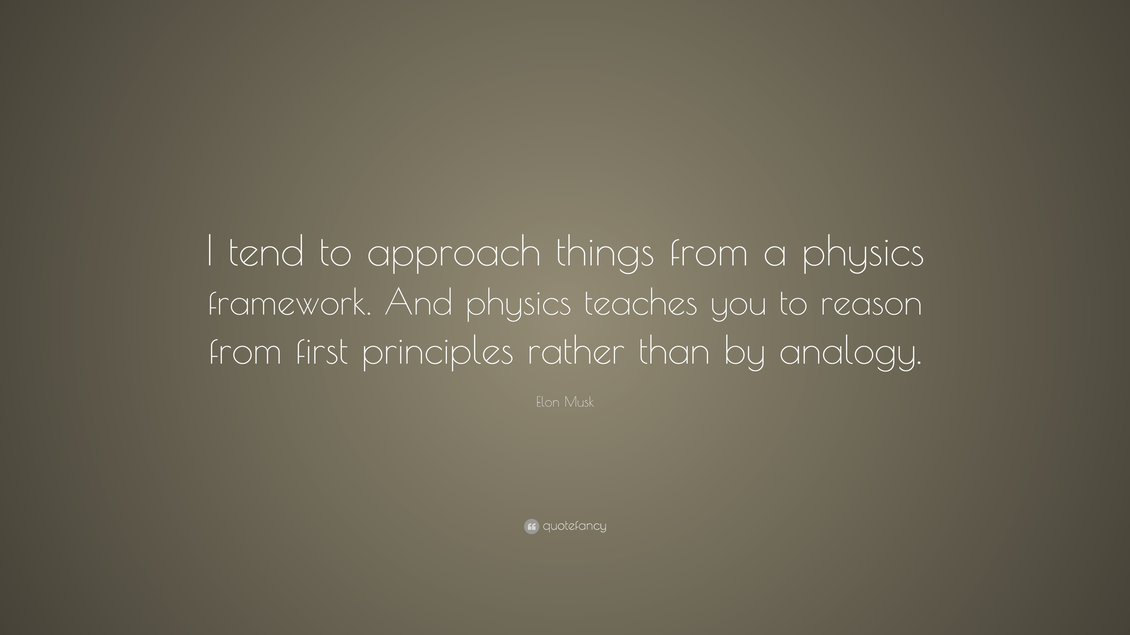 "elon musk quote ""i tend to approach things from a physics"