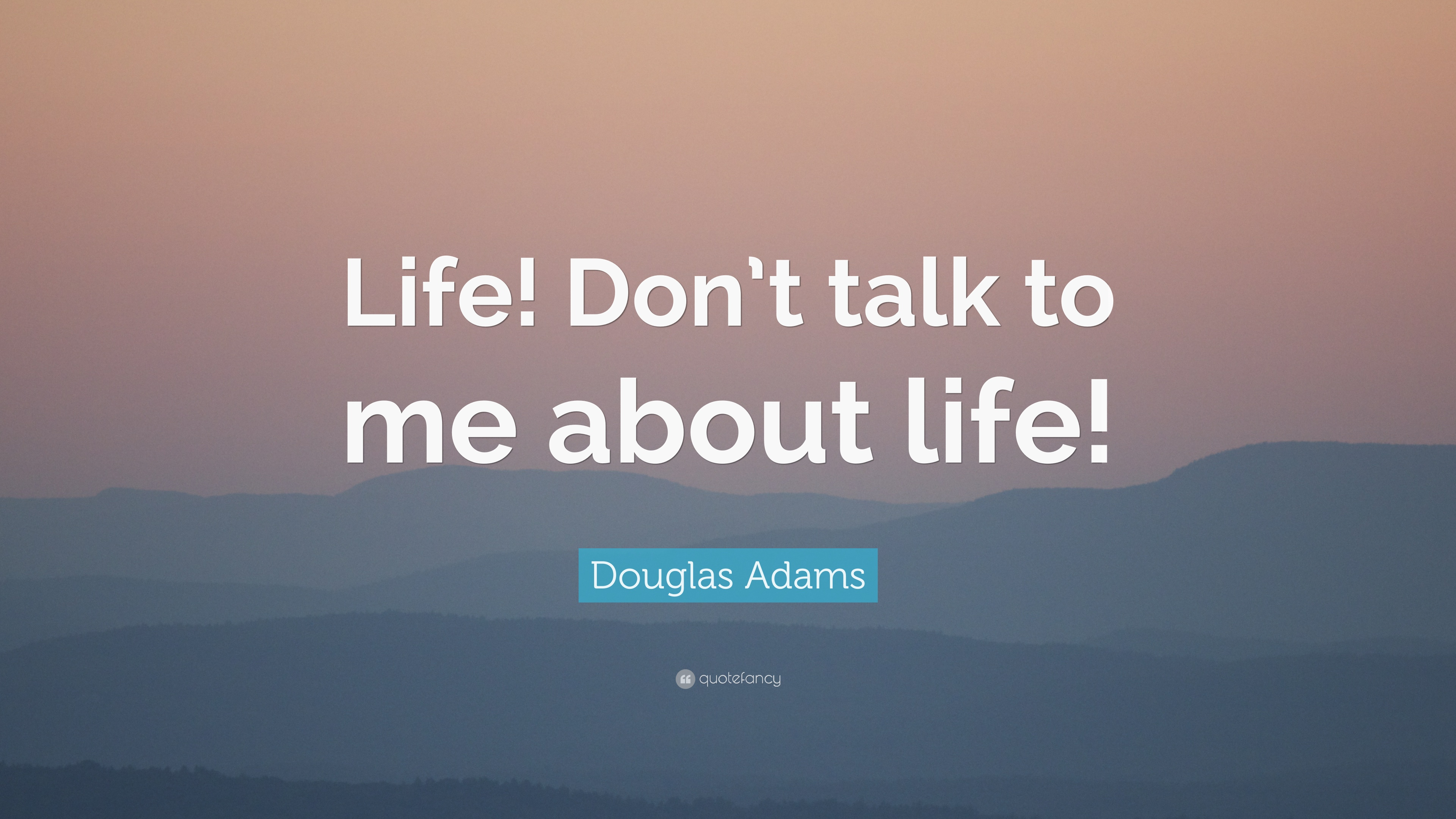 Douglas Adams Quote Life Dont Talk To Me About Life 7
