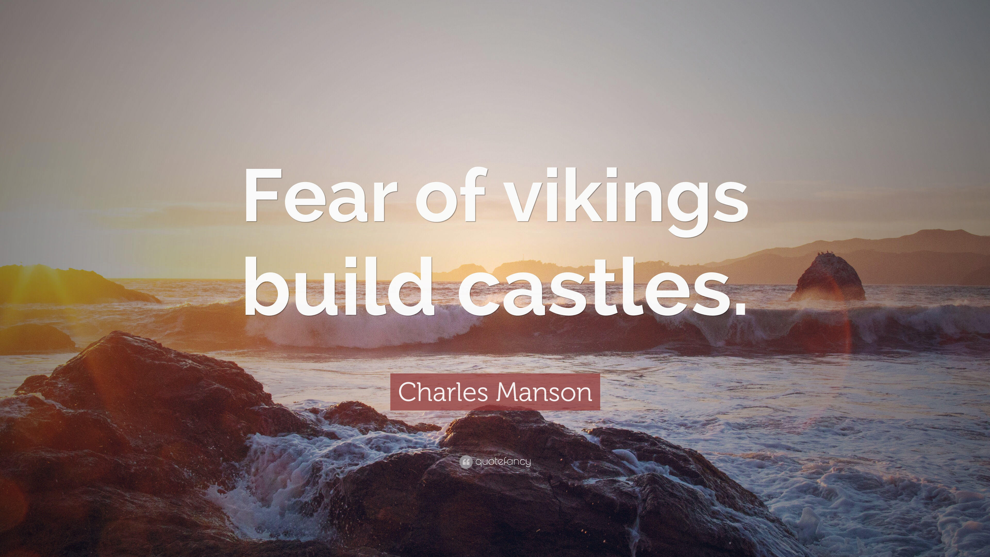 "Quotes About Castles Charles Manson Quote ""Fear Of Vikings Build Castles."" 12"