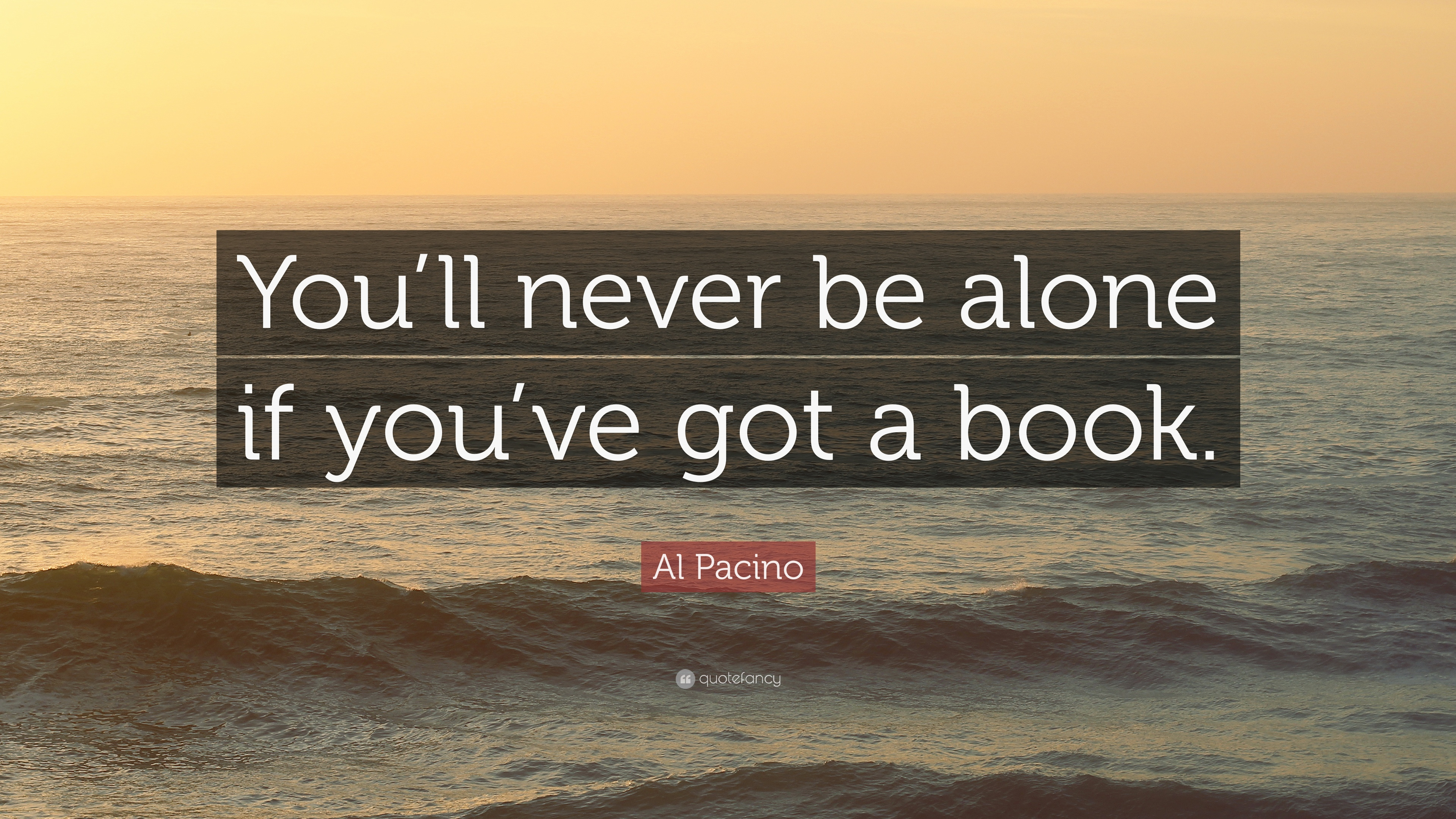 Al Pacino Quote You Ll Never Be Alone If You Ve Got A Book 10 Wallpapers Quotefancy