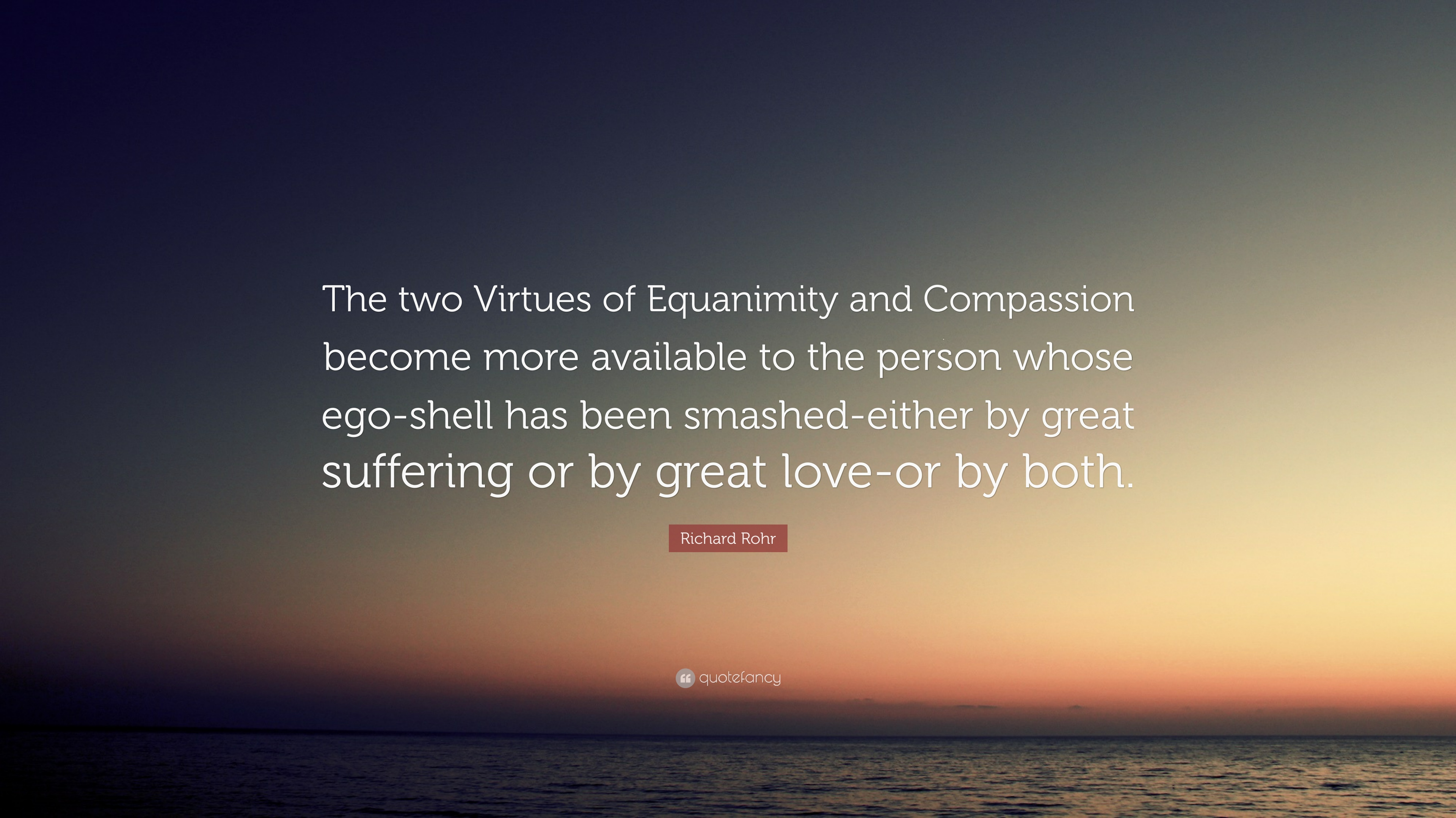 """richard rohr quote """"the two virtues of equanimity and compassion"""