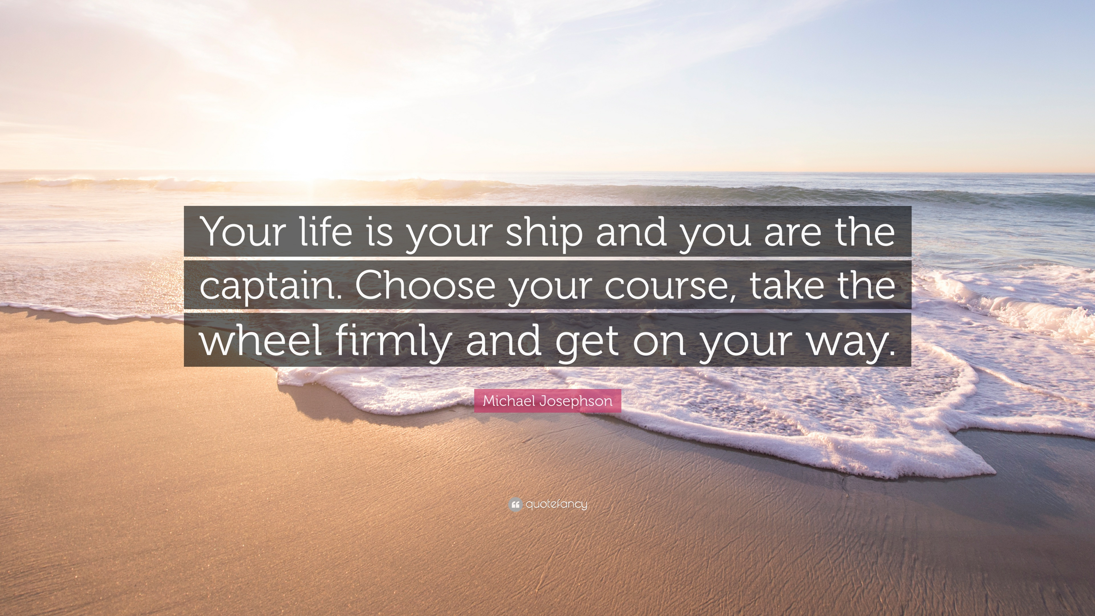 """Ship Quotes Michael Josephson Quote """"Your Life Is Your Ship And You Are The"""