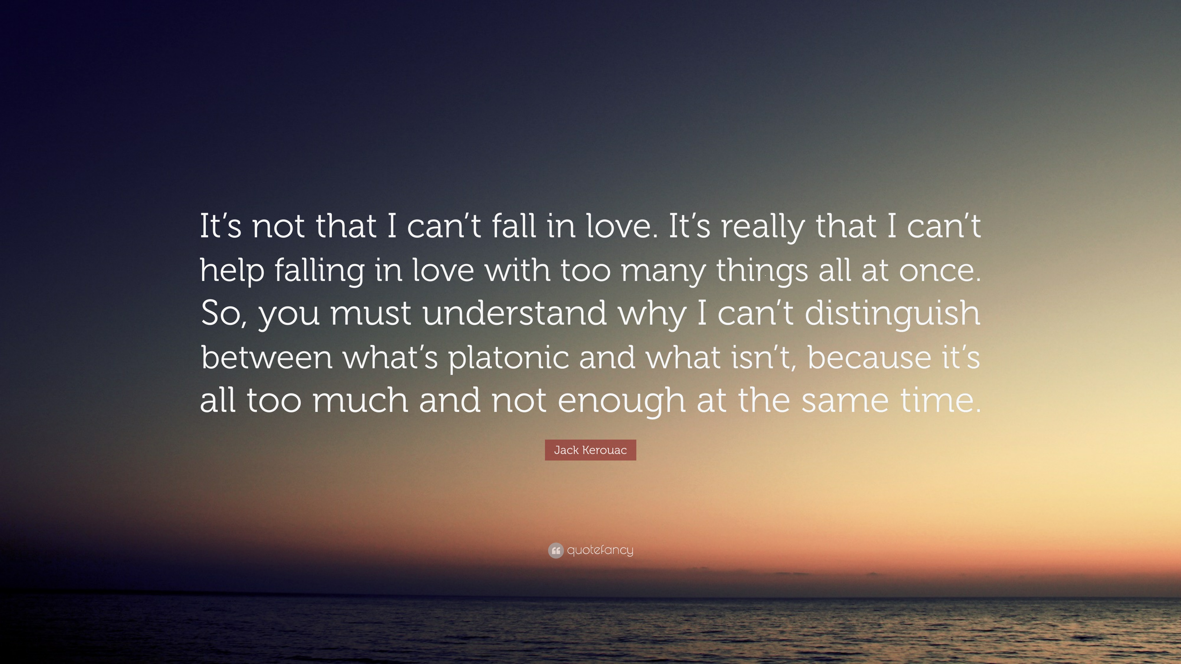 "Jack Kerouac Quote ""It s not that I can t fall in love"