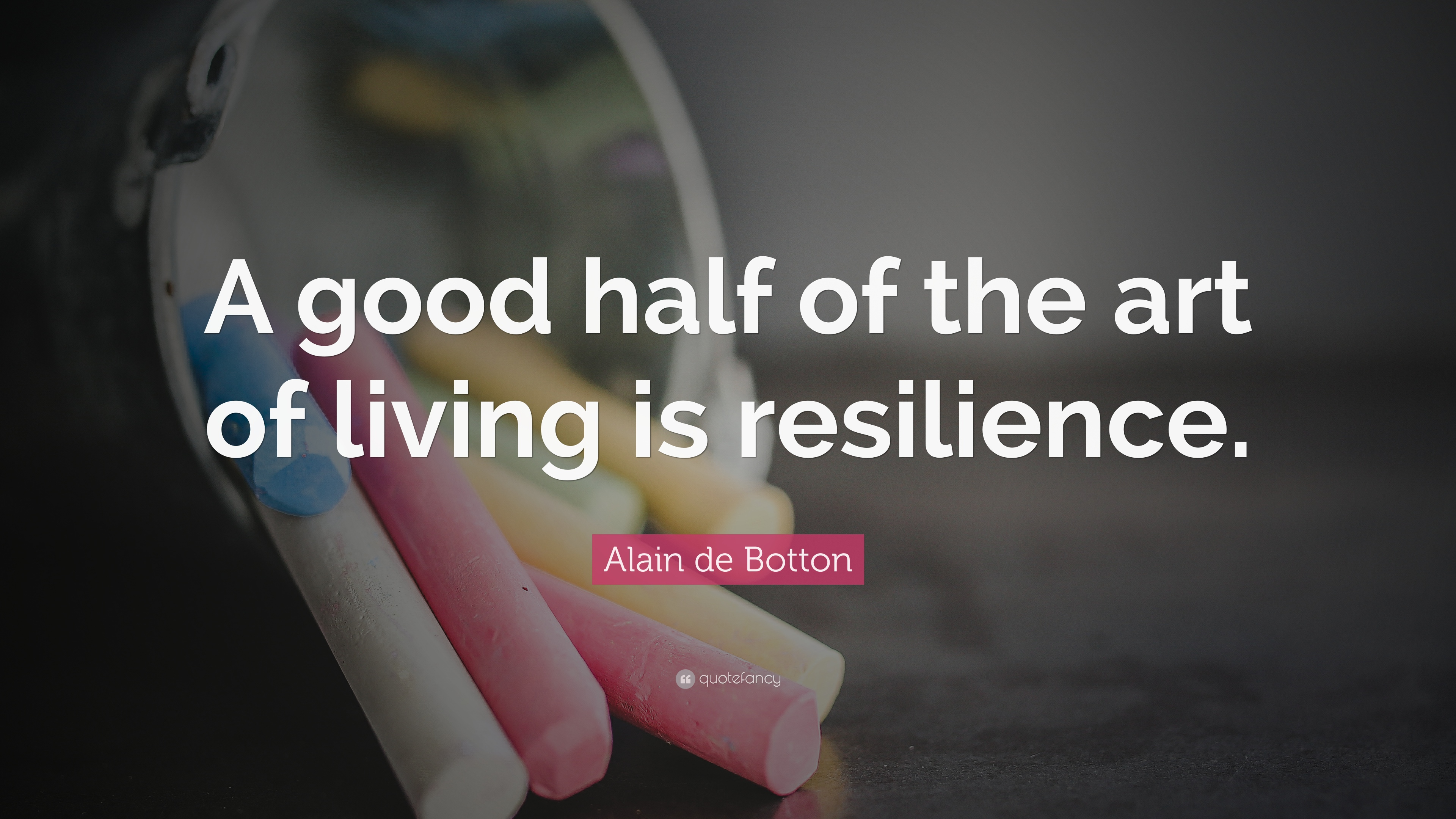 Alain De Botton Quote A Good Half Of The Art Of Living Is Resilience 11 Wallpapers Quotefancy