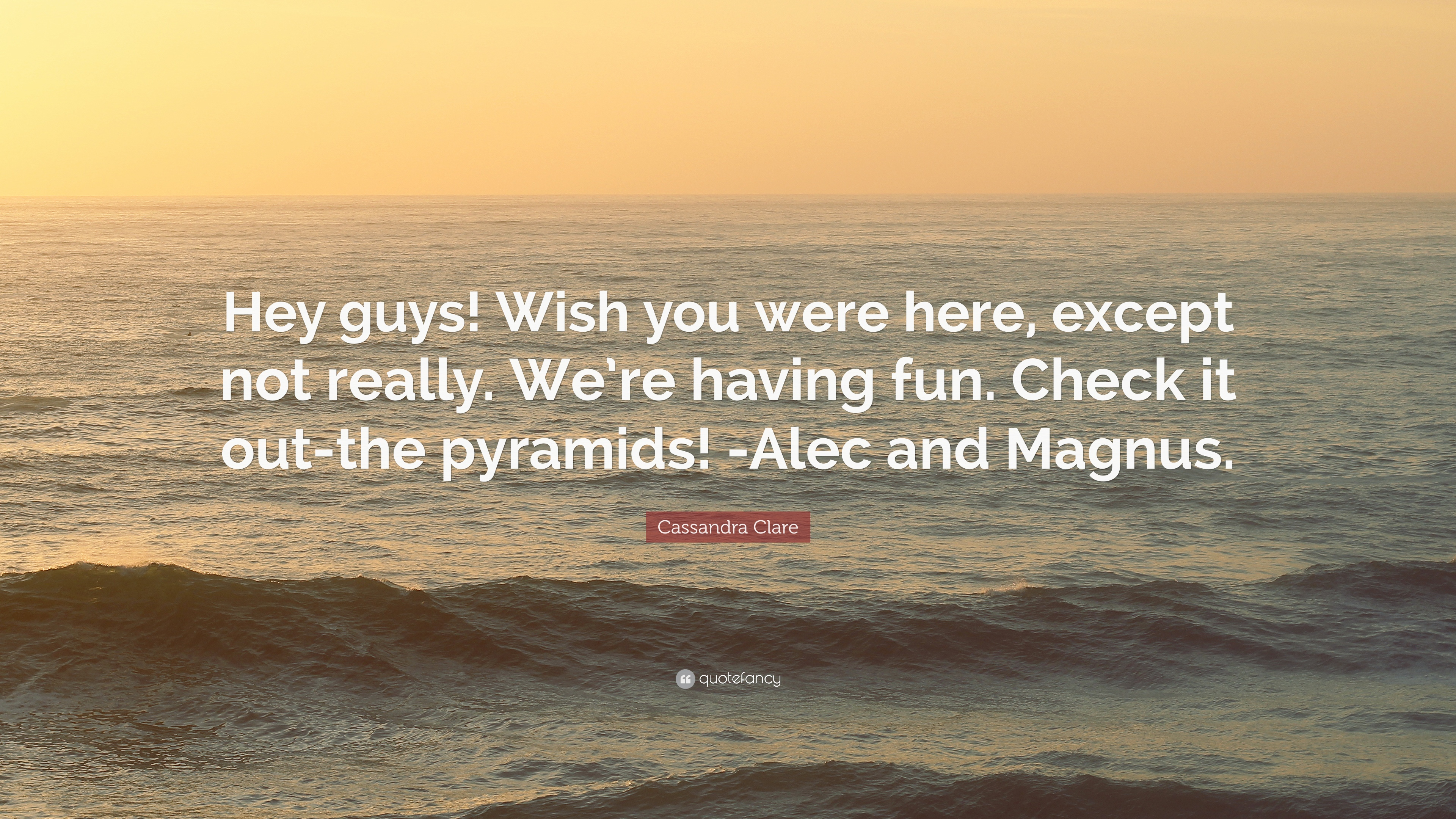 """Wish You Were Here Quotes Cassandra Clare Quote """"Hey Guys Wish You Were Here Except Not"""