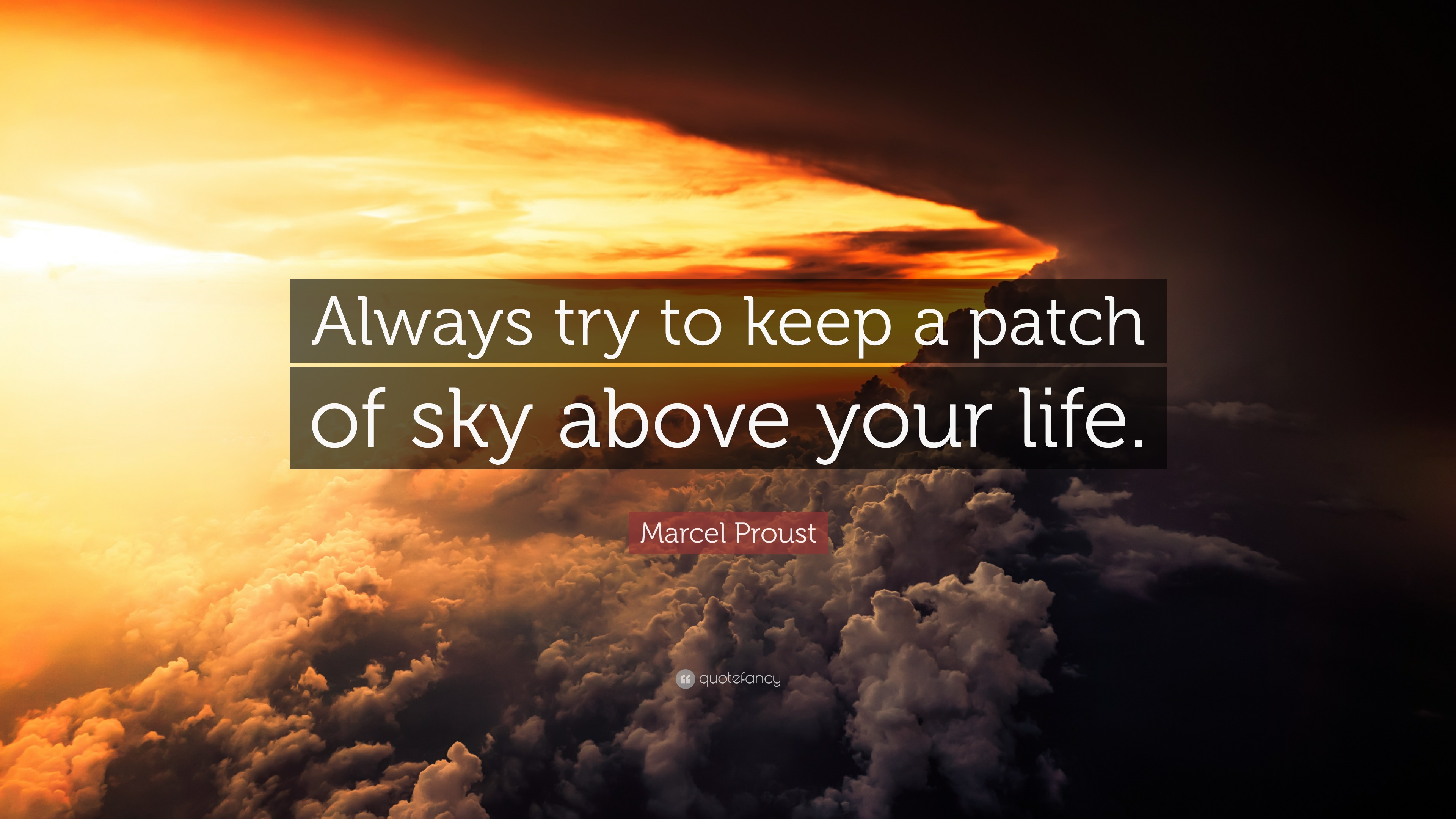 """Motivational Discovery Quotes By Marcel Proust: Marcel Proust Quote: """"Always Try To Keep A Patch Of Sky"""