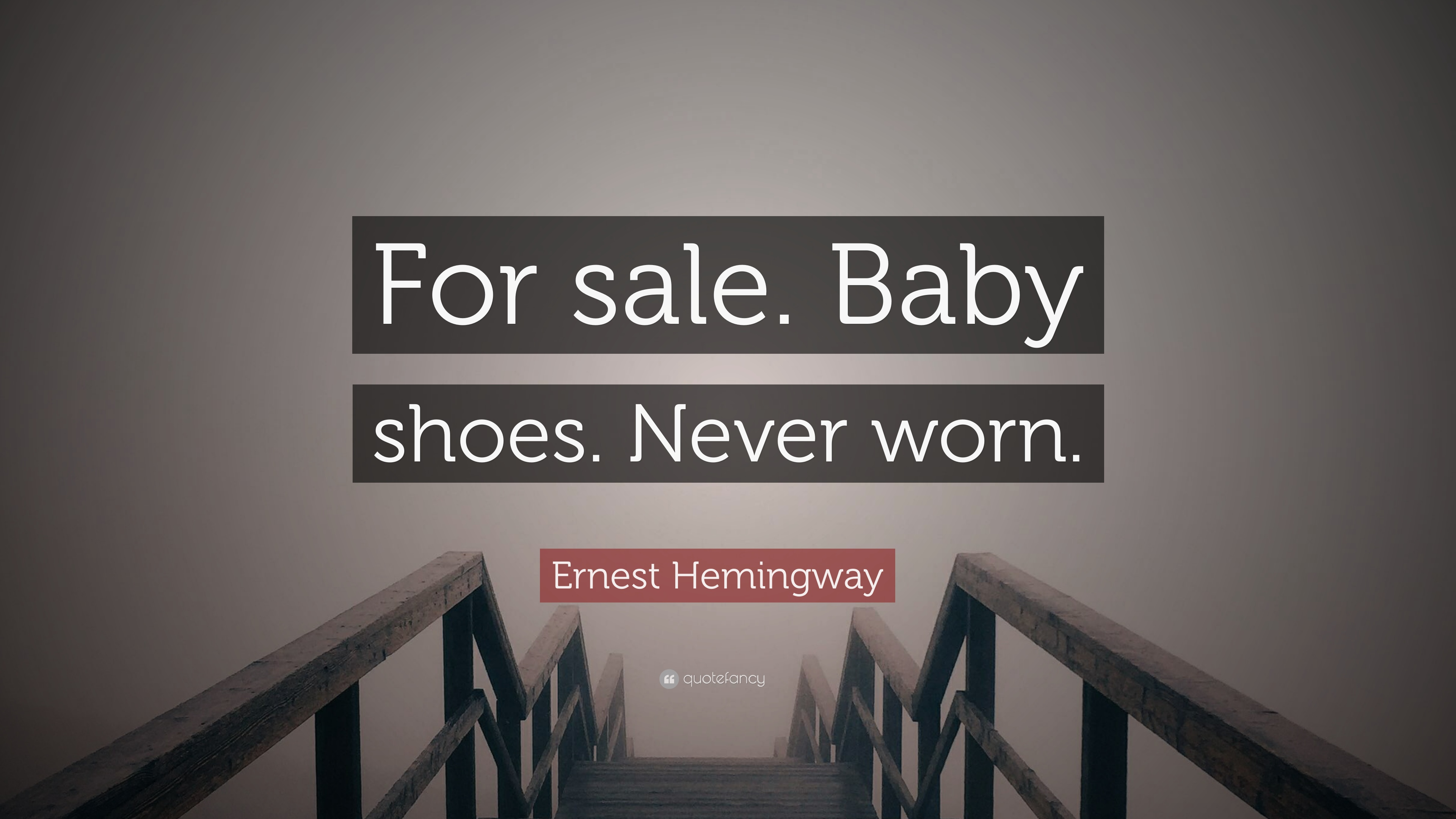 """Ernest Hemingway Quote: """"For sale. Baby shoes. Never worn."""" (10 ..."""