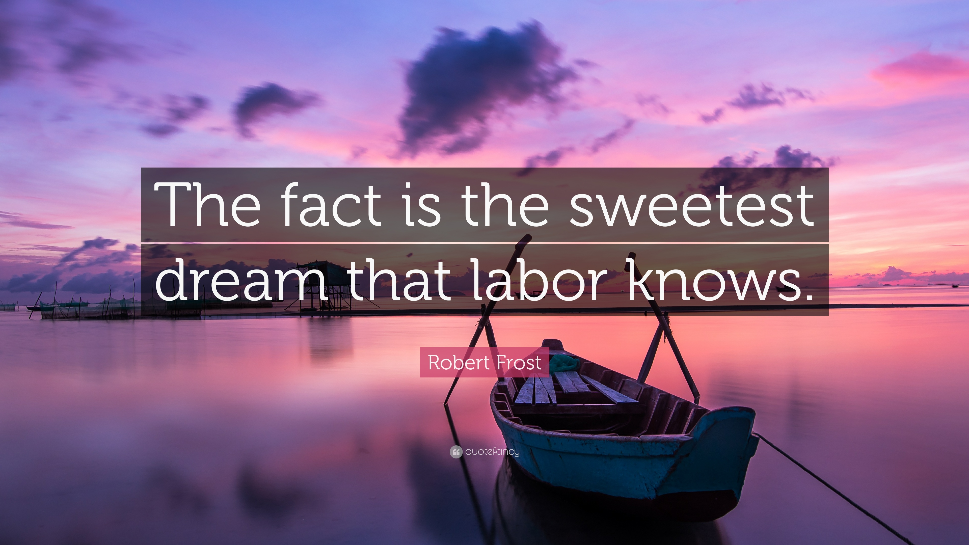 "robert frost quote: ""the fact is the sweetest dream that labor knows"