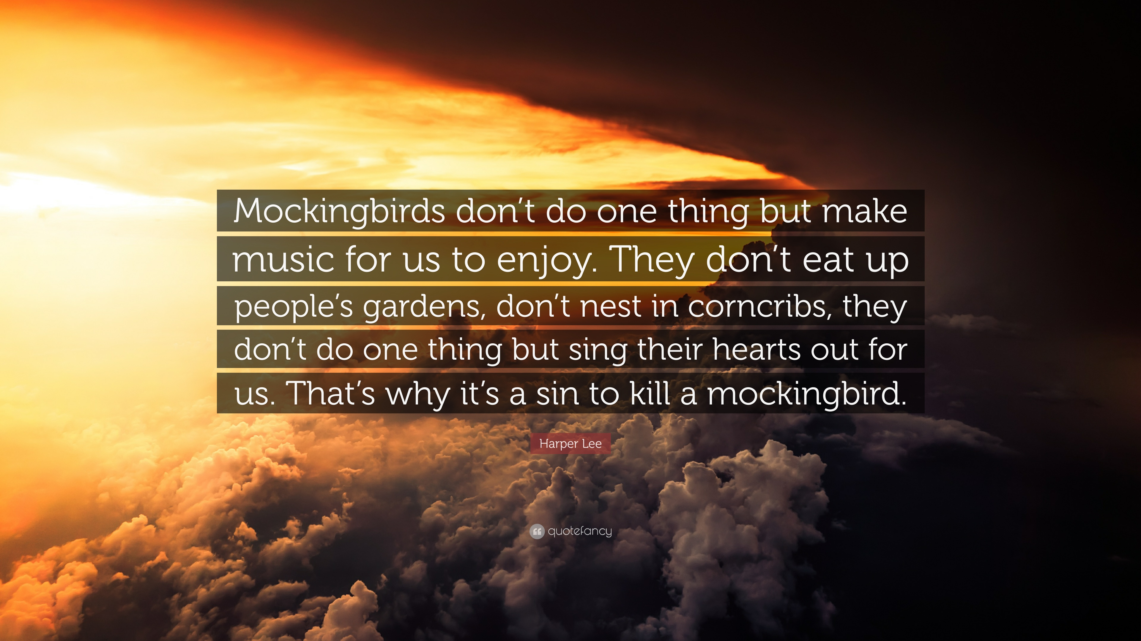 "Harper Lee Quote: ""Mockingbirds don\'t do one thing but make music ..."