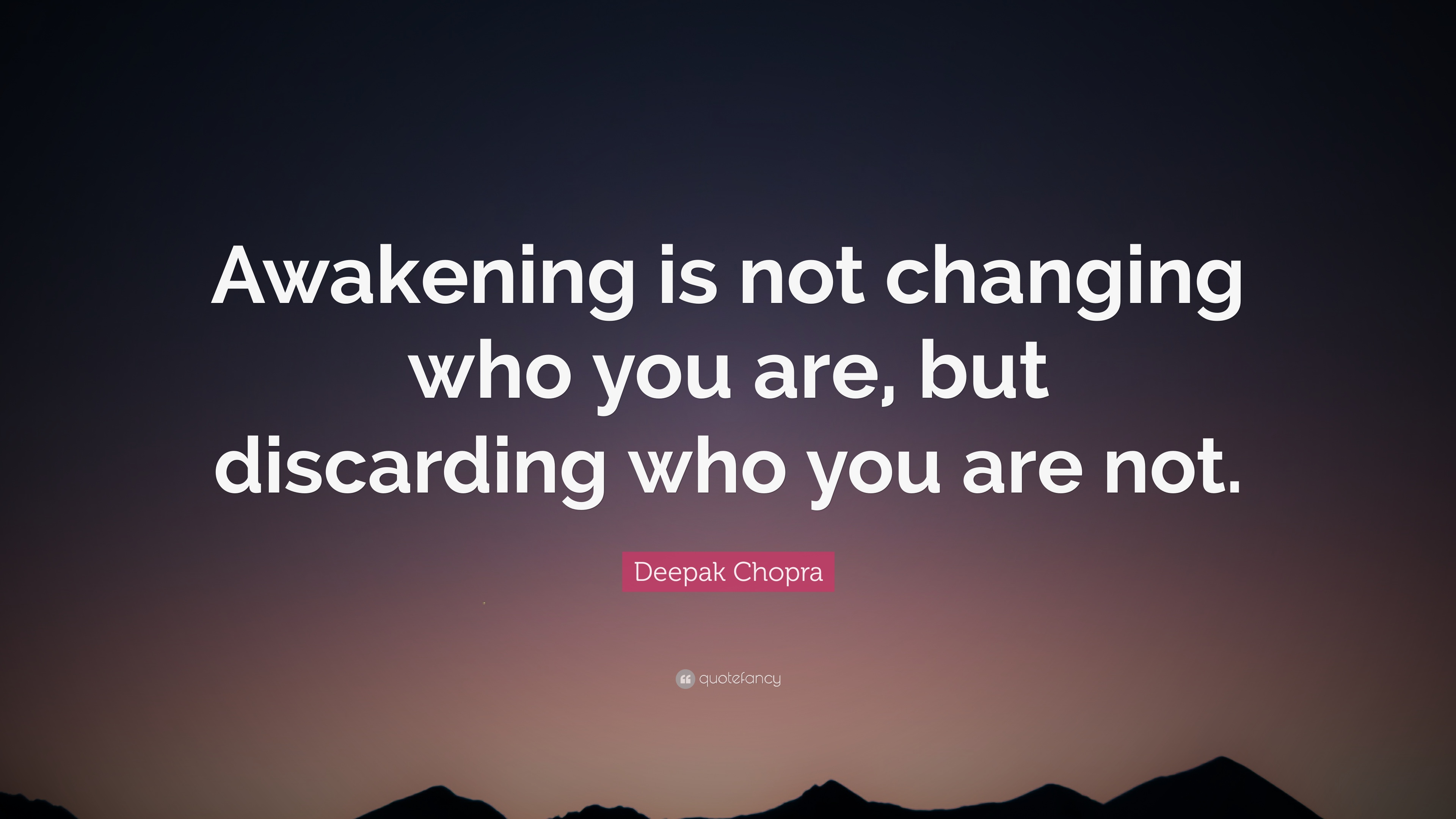 deepak chopra quote awakening is not changing who you are but