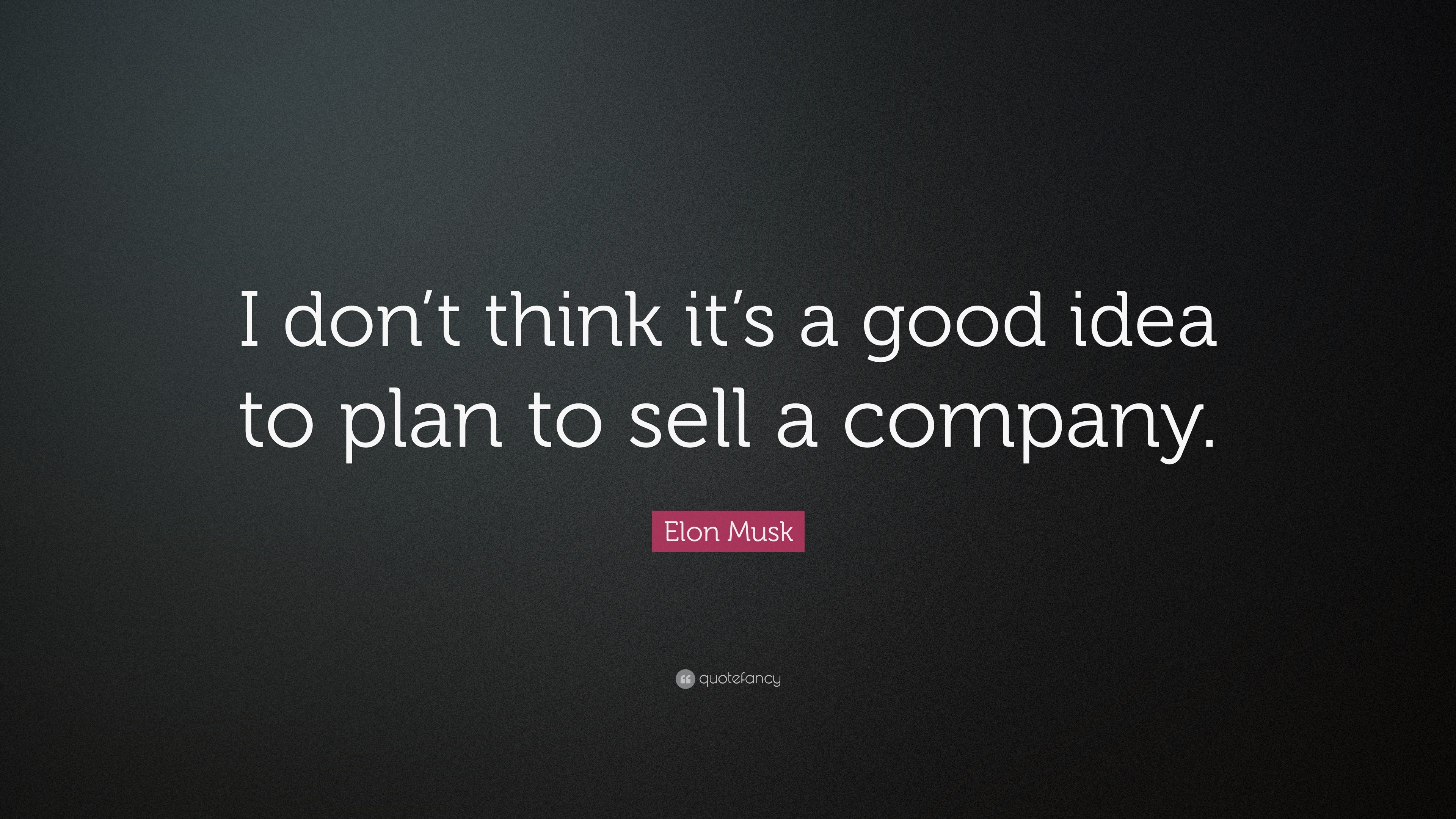 "elon musk quote: ""i don't think it's a good idea to plan to sell a"