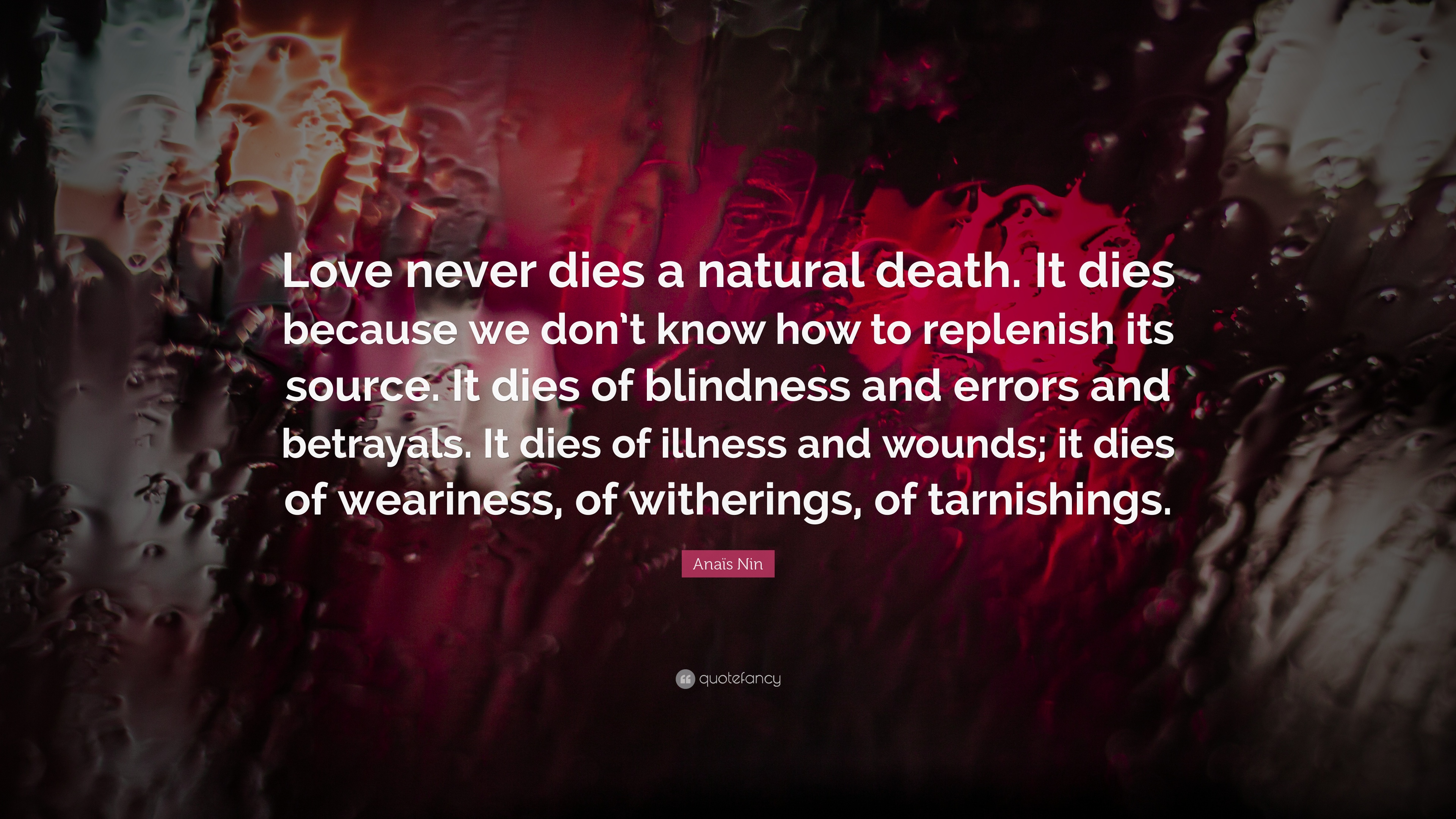 "Natural Love Quotes Enchanting Anaïs Nin Quote ""Love Never Dies A Natural Deathit Dies Because"