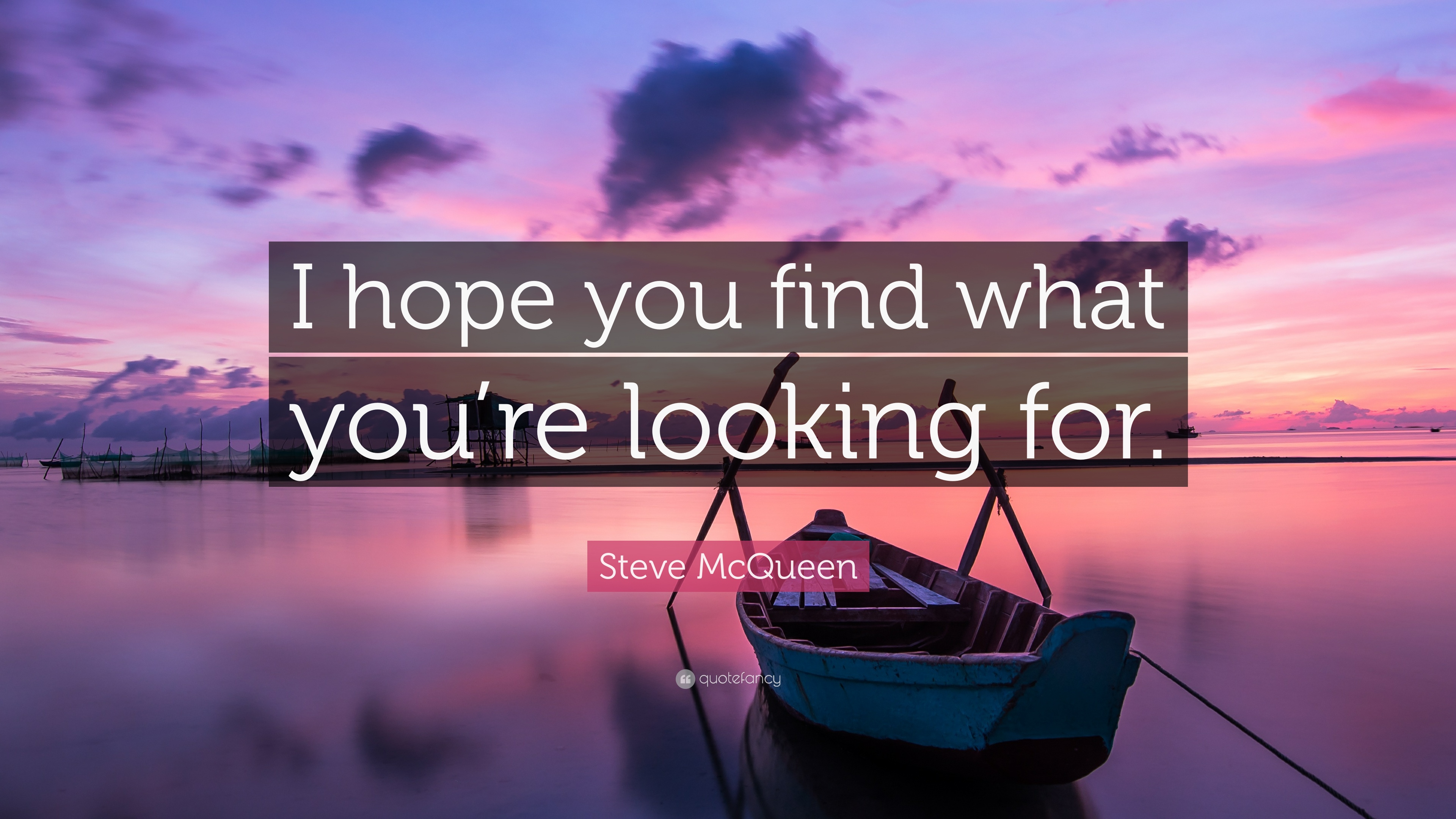 Steve McQueen Quote: I hope you find what youre looking