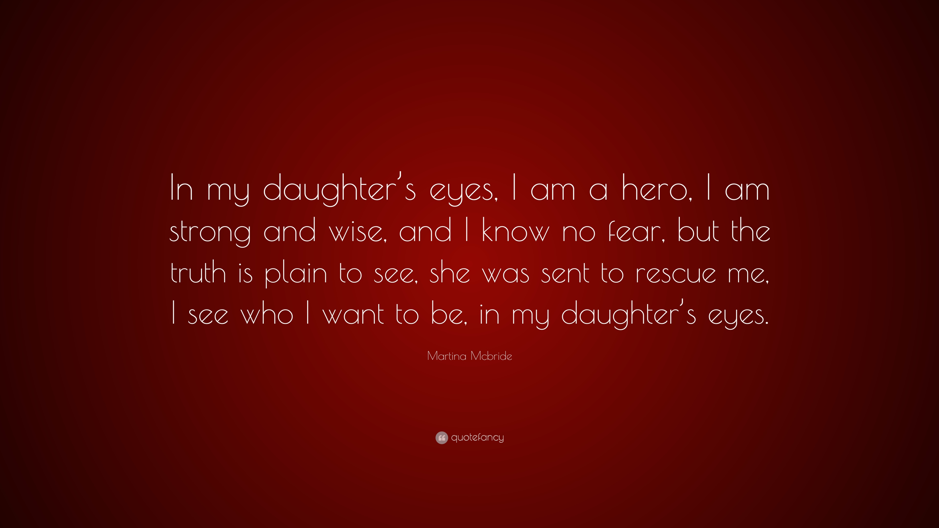 martina mcbride quote in my daughter s eyes i am a hero i am