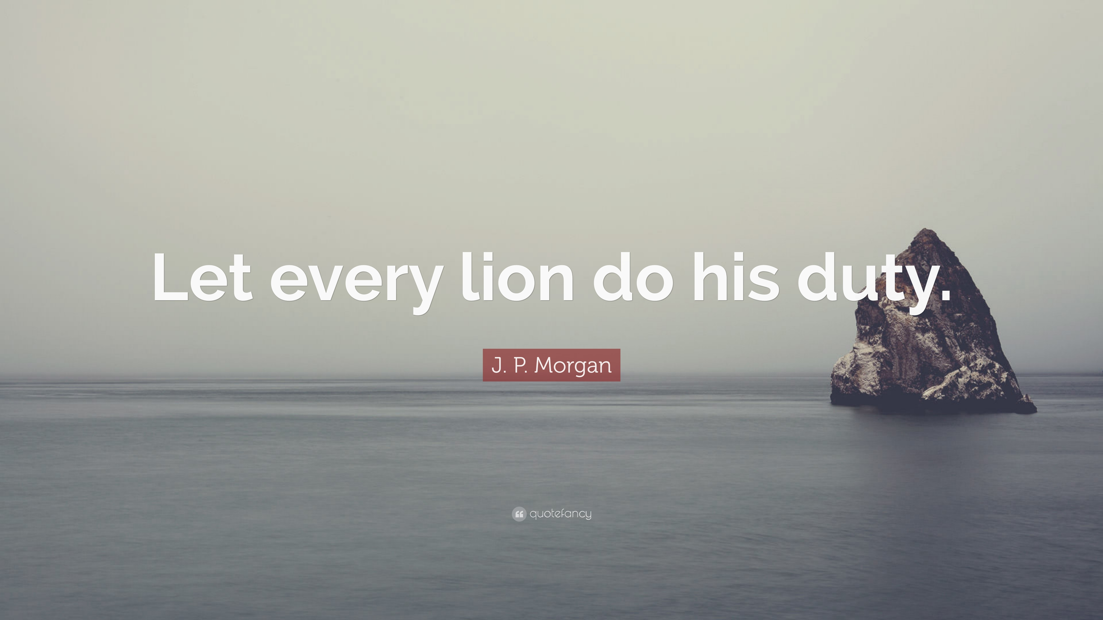 """J. P. Morgan Quote: """"Let Every Lion Do His Duty."""" (10"""
