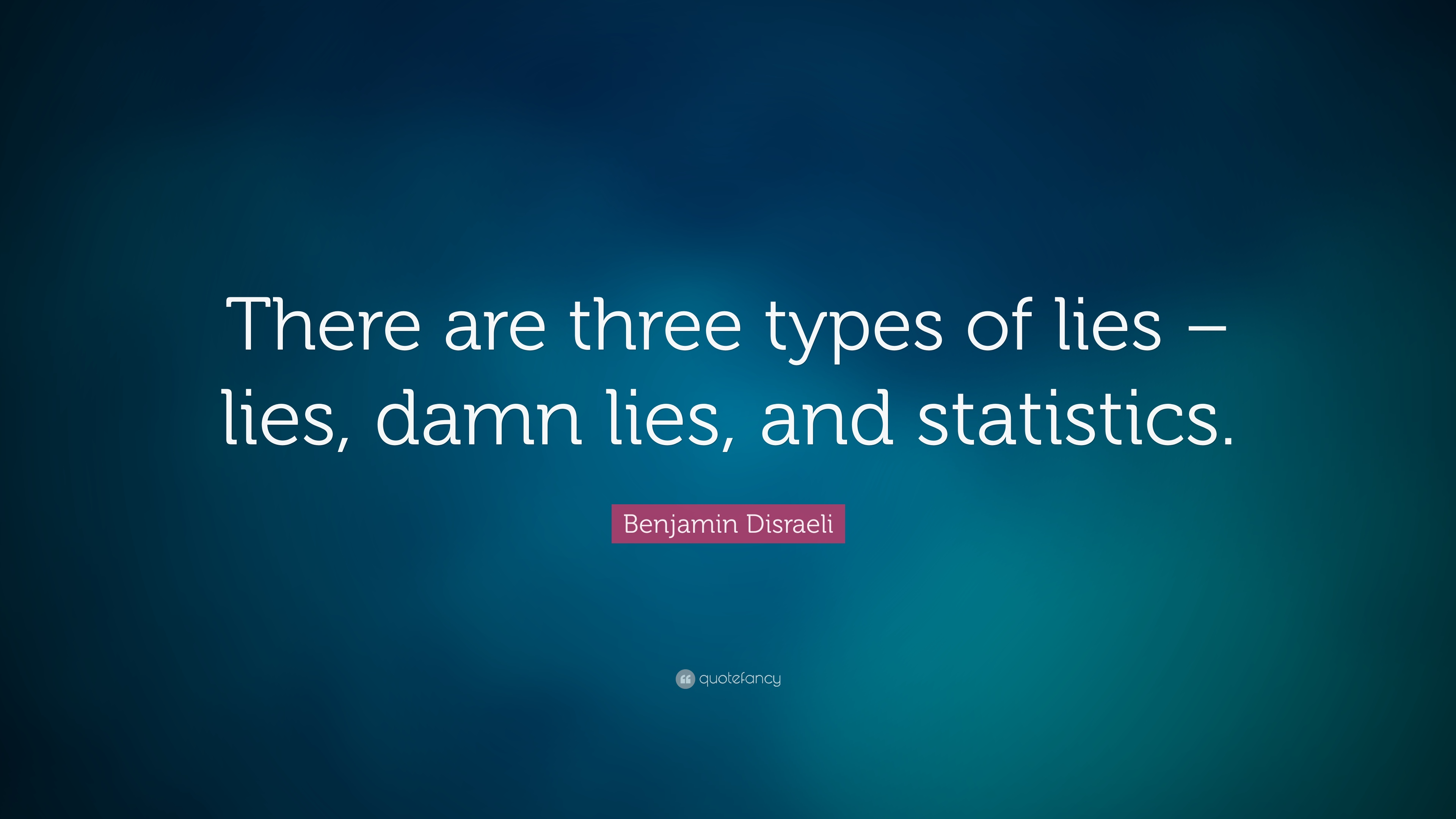 There are three kinds of lies: lies, damned lies, and statistics ...