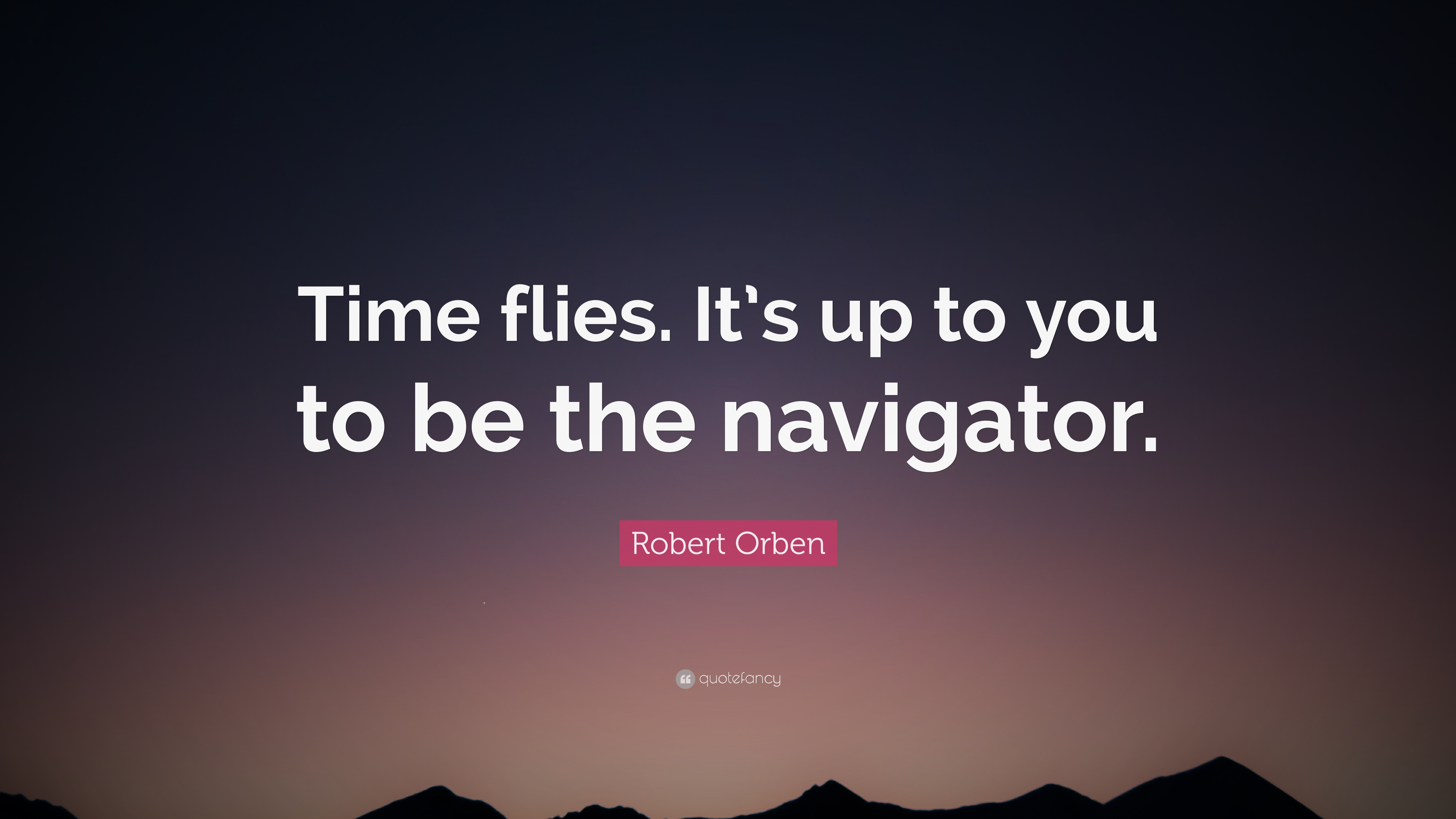 """Robert Orben Quote: """"Time Flies. It's Up To You To Be The"""