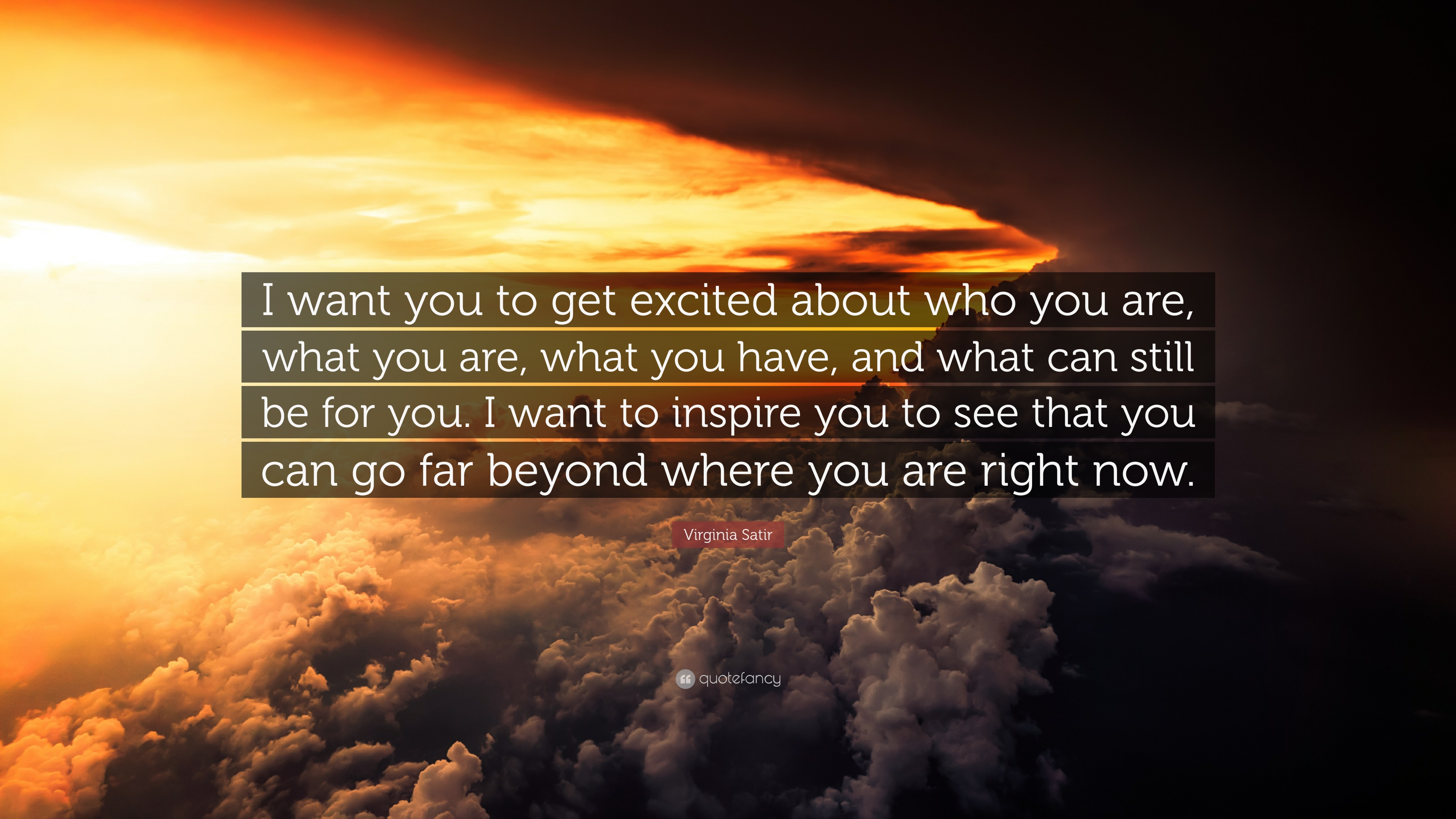 """Virginia Satir Quote: """"I Want You To Get Excited About Who"""