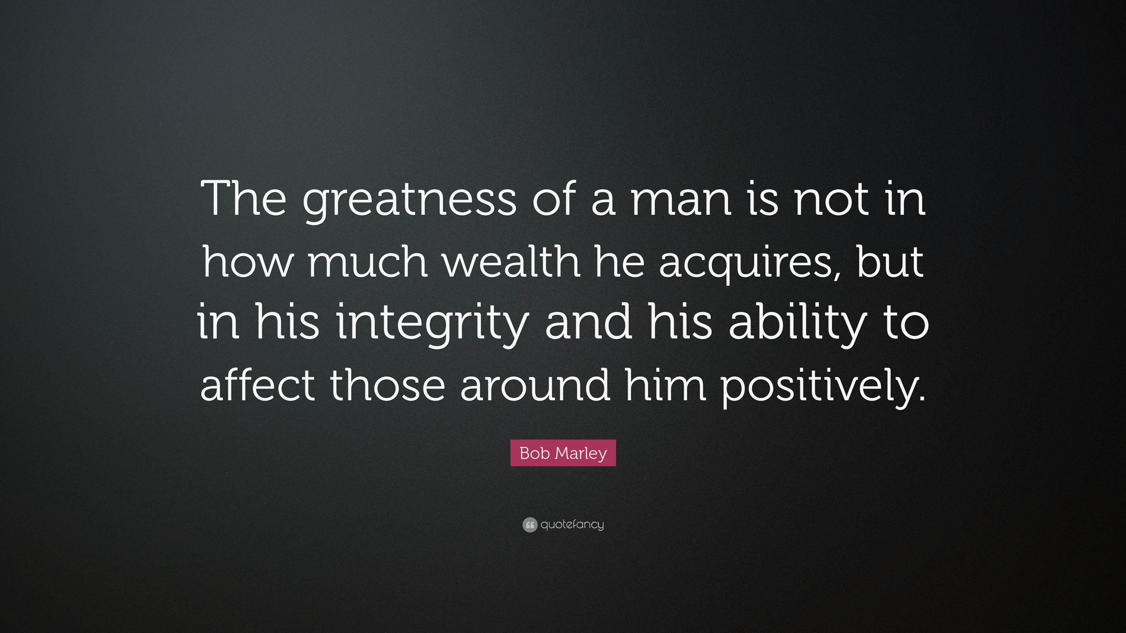 """Bob Marley Quotes About Friendship Bob Marley Quote """"The Greatness Of A Man Is Not In How Much"""