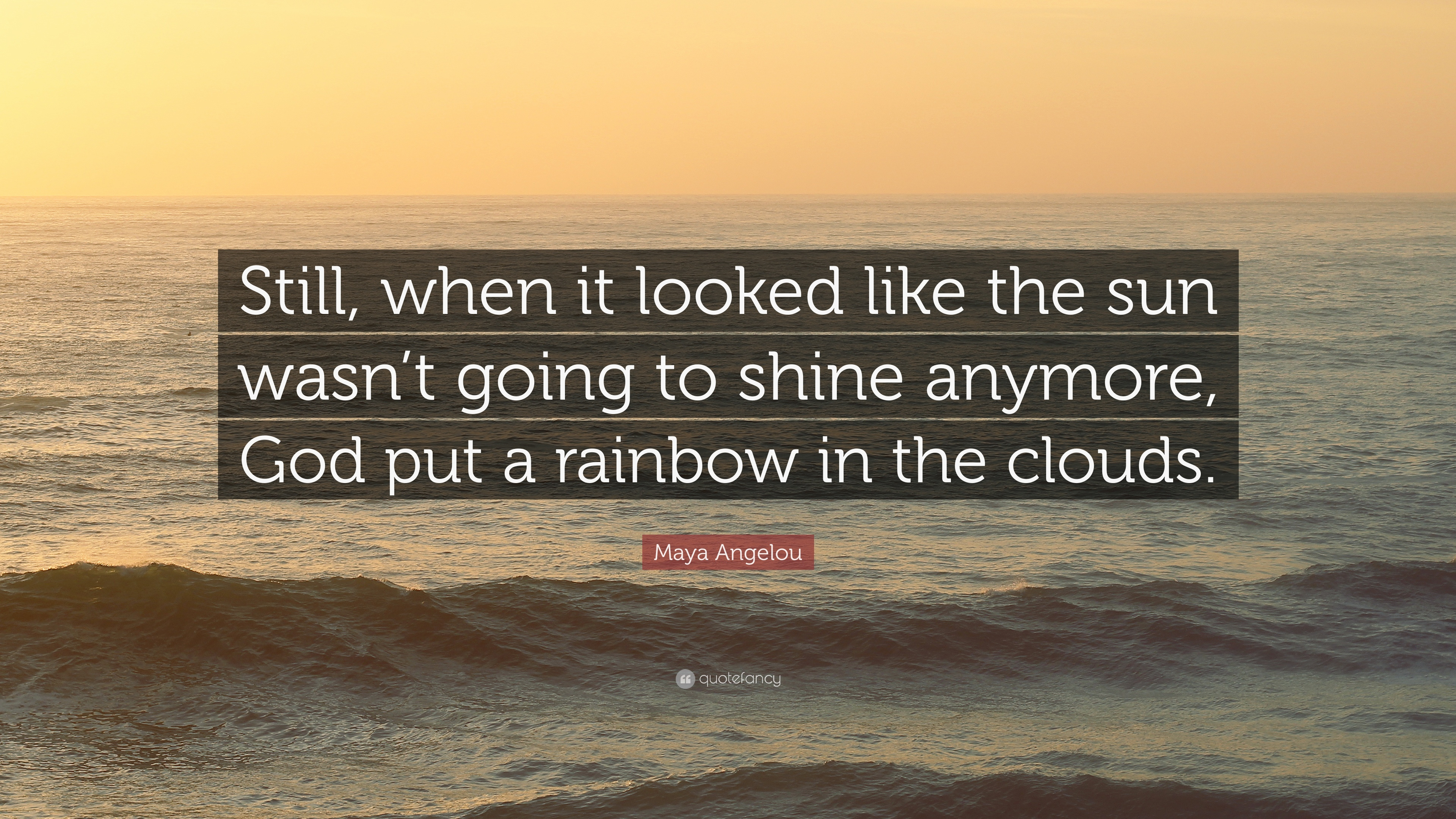 Maya Angelou Quote Still When It Looked Like The Sun Wasnt Going