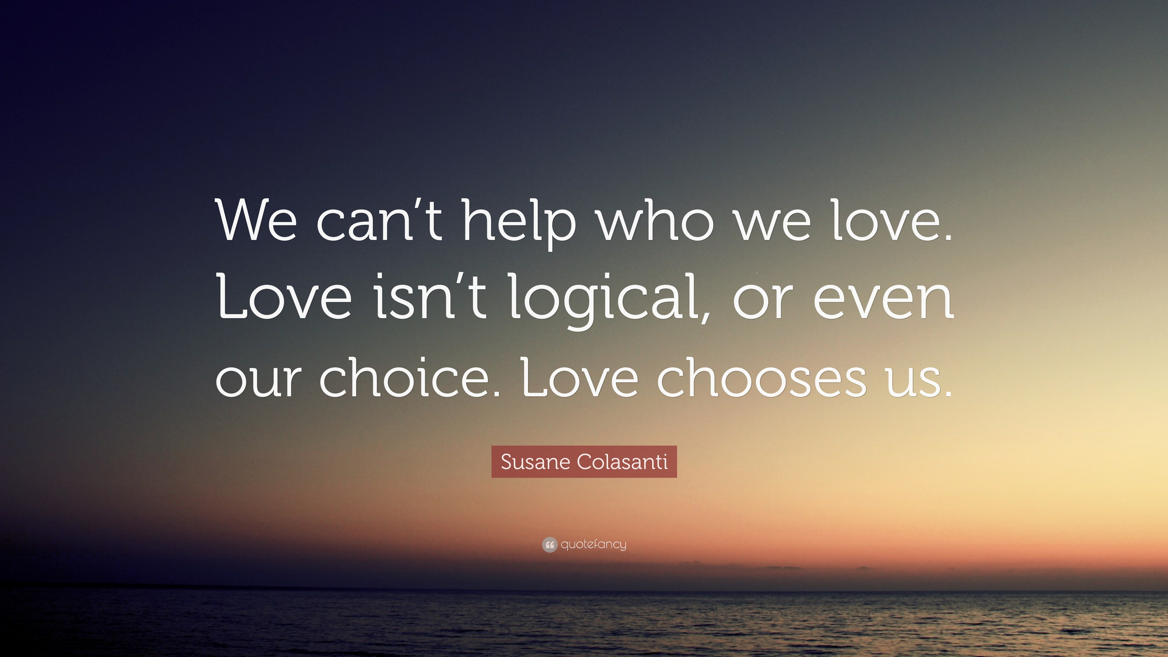 Susane Colasanti Quote We Cant Help Who We Love Love Isnt