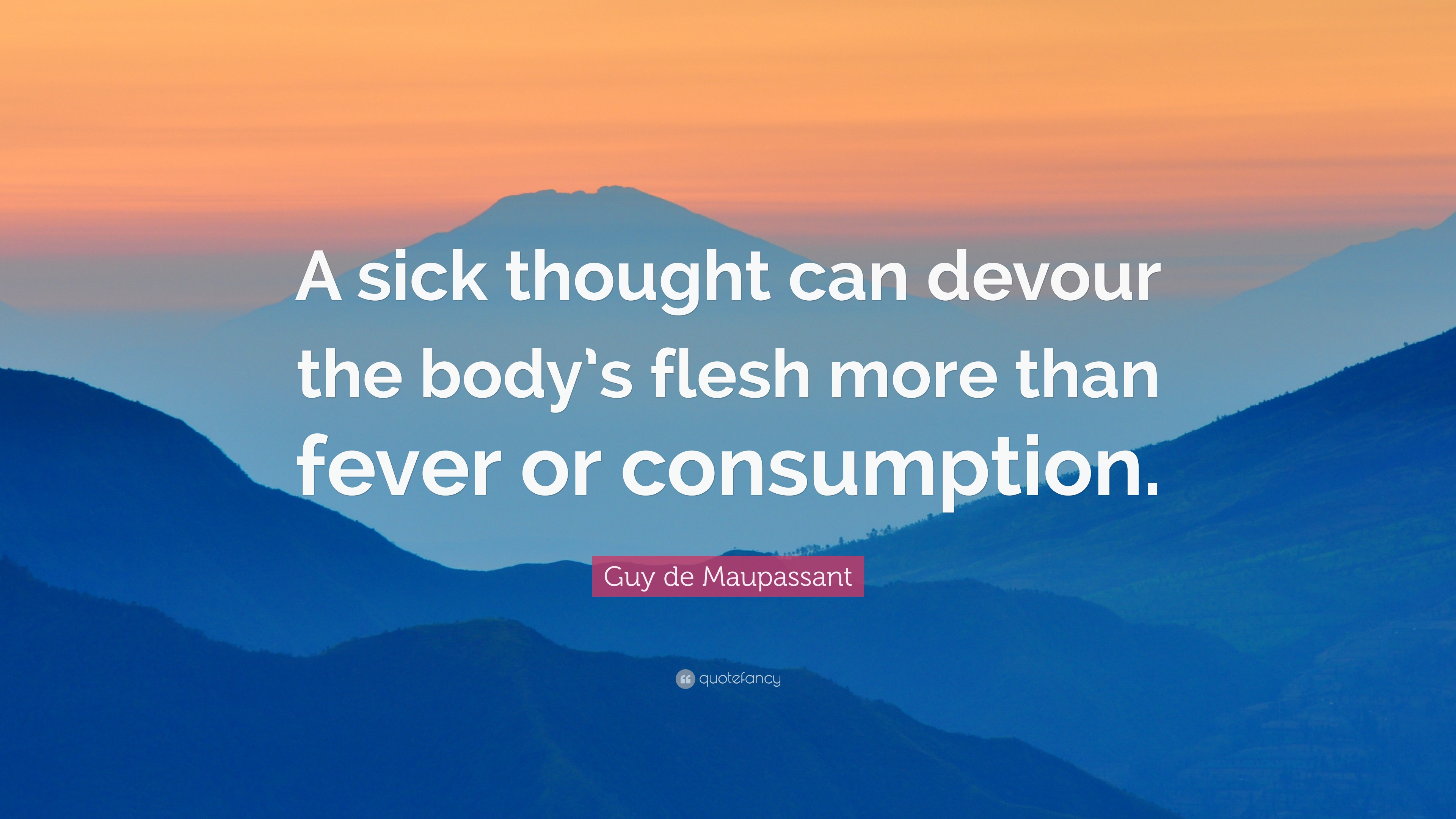 Guy De Maupassant Quote A Sick Thought Can Devour The Bodys Flesh More Than