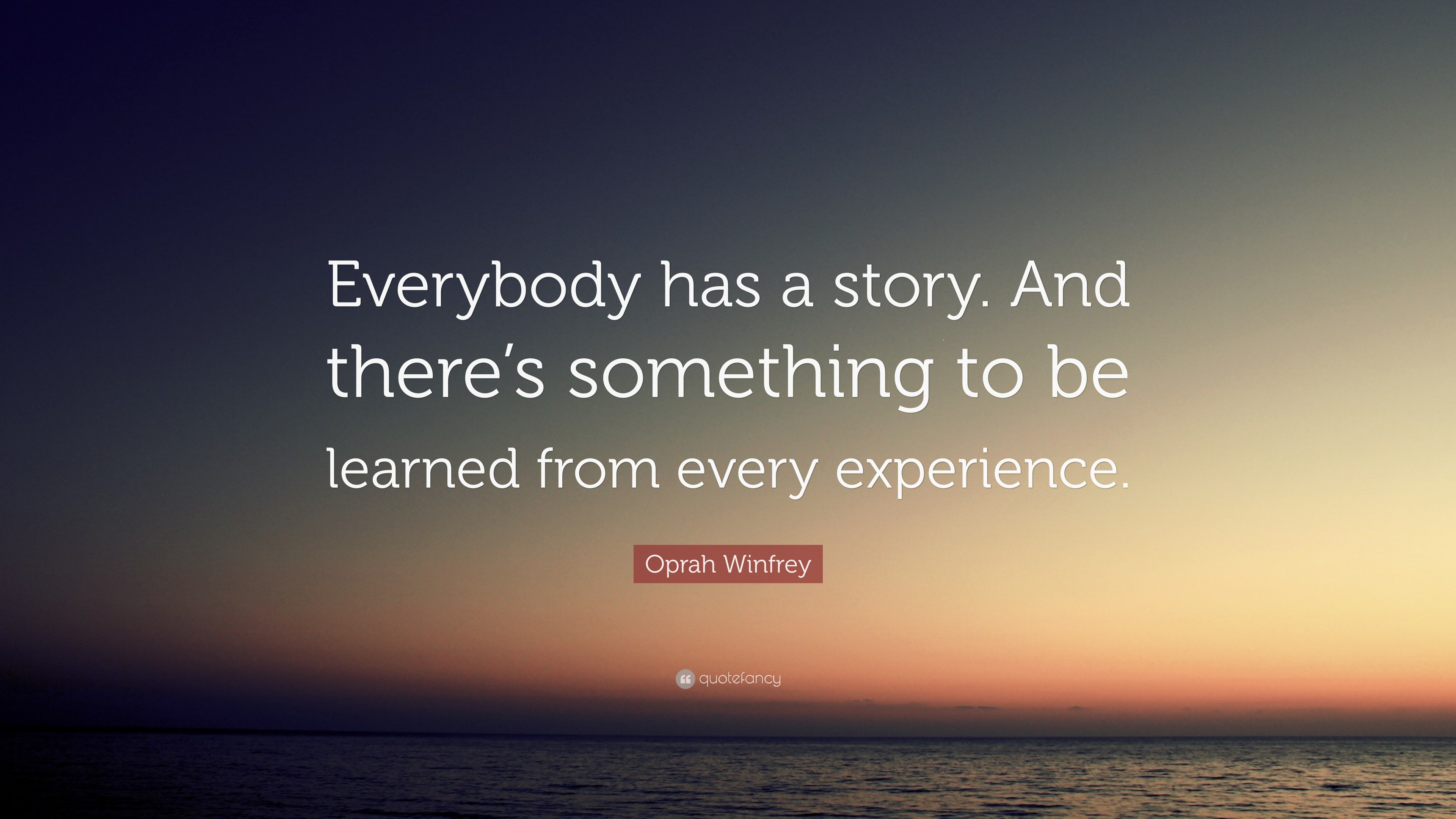 "Oprah Winfrey Quote: ""Everybody has a story. And there's something"
