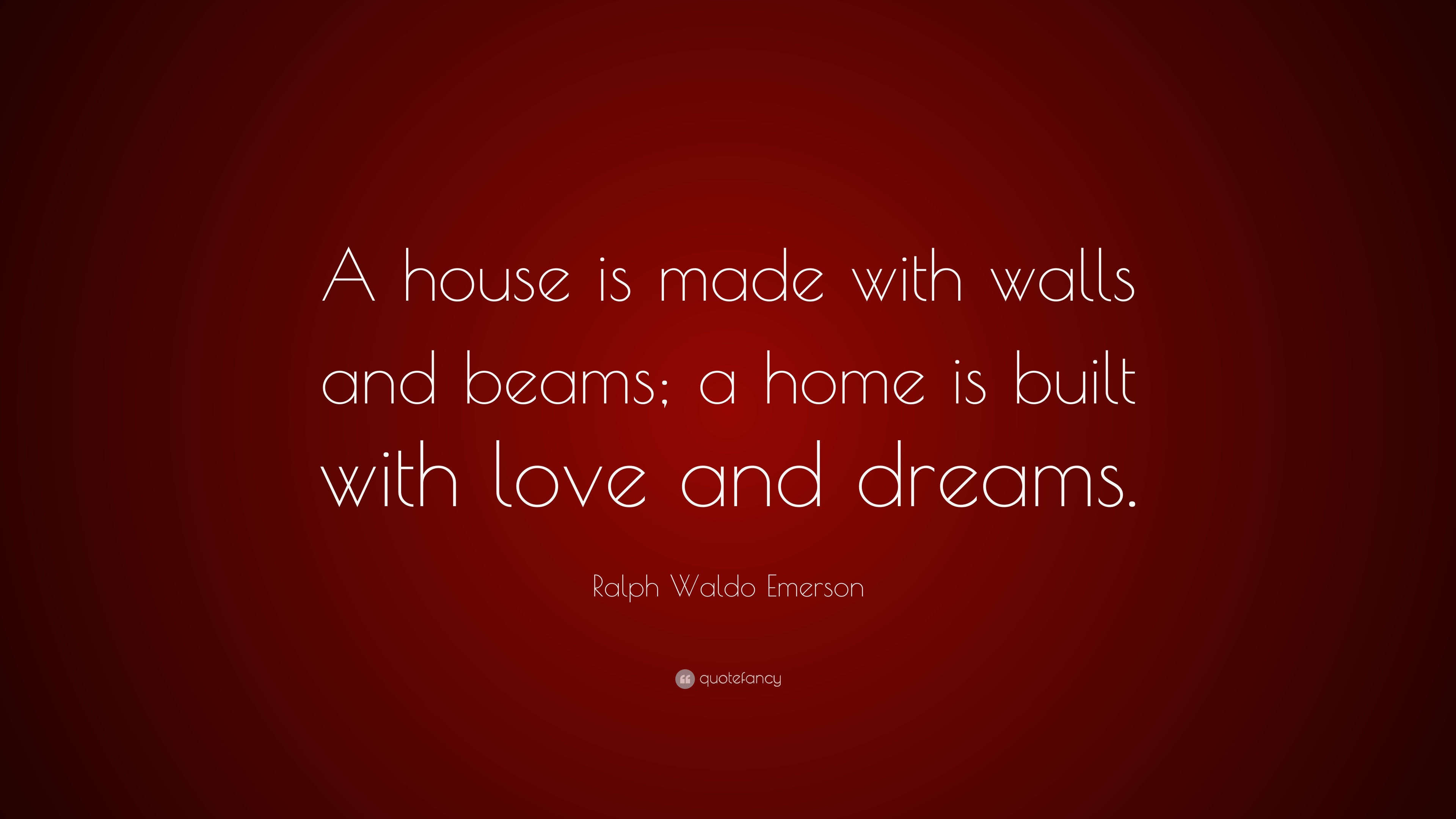 Ralph Waldo Emerson Quote A House Is Made With Walls And Beams A