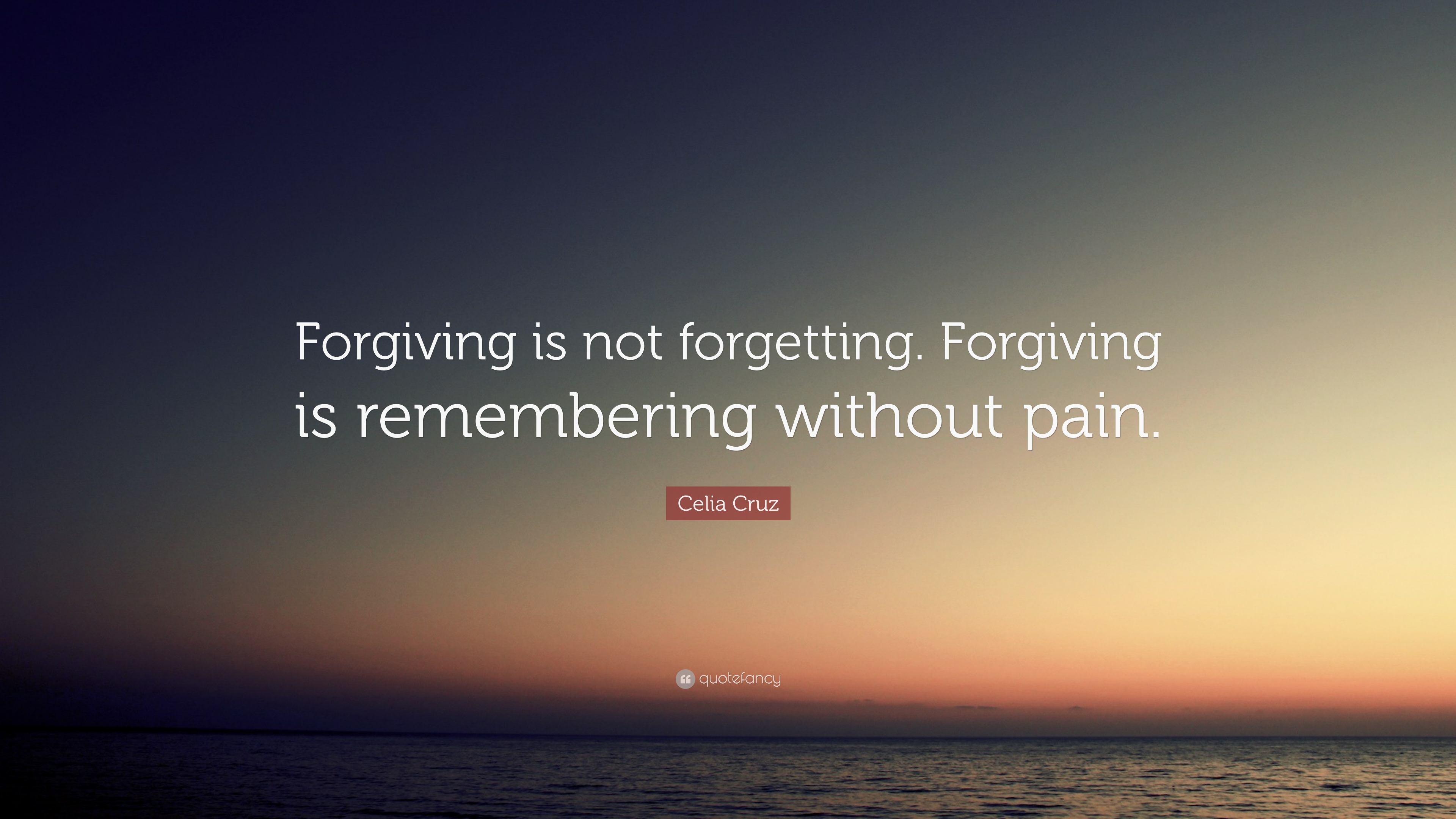Celia Cruz Quote Forgiving Is Not Forgetting Forgiving Is