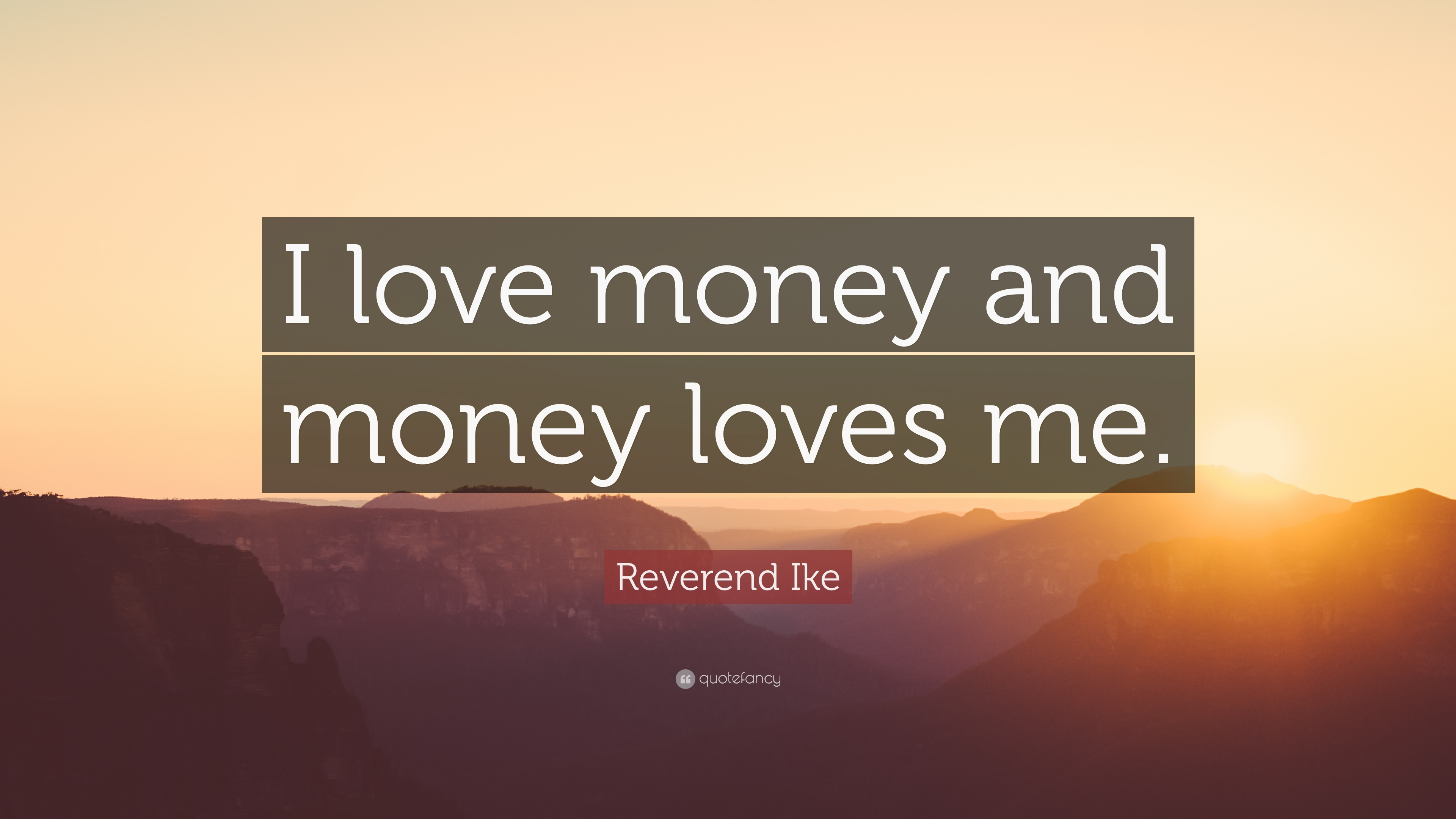 """I Love Me Quotes Images: Reverend Ike Quote: """"I Love Money And Money Loves Me."""" (12"""