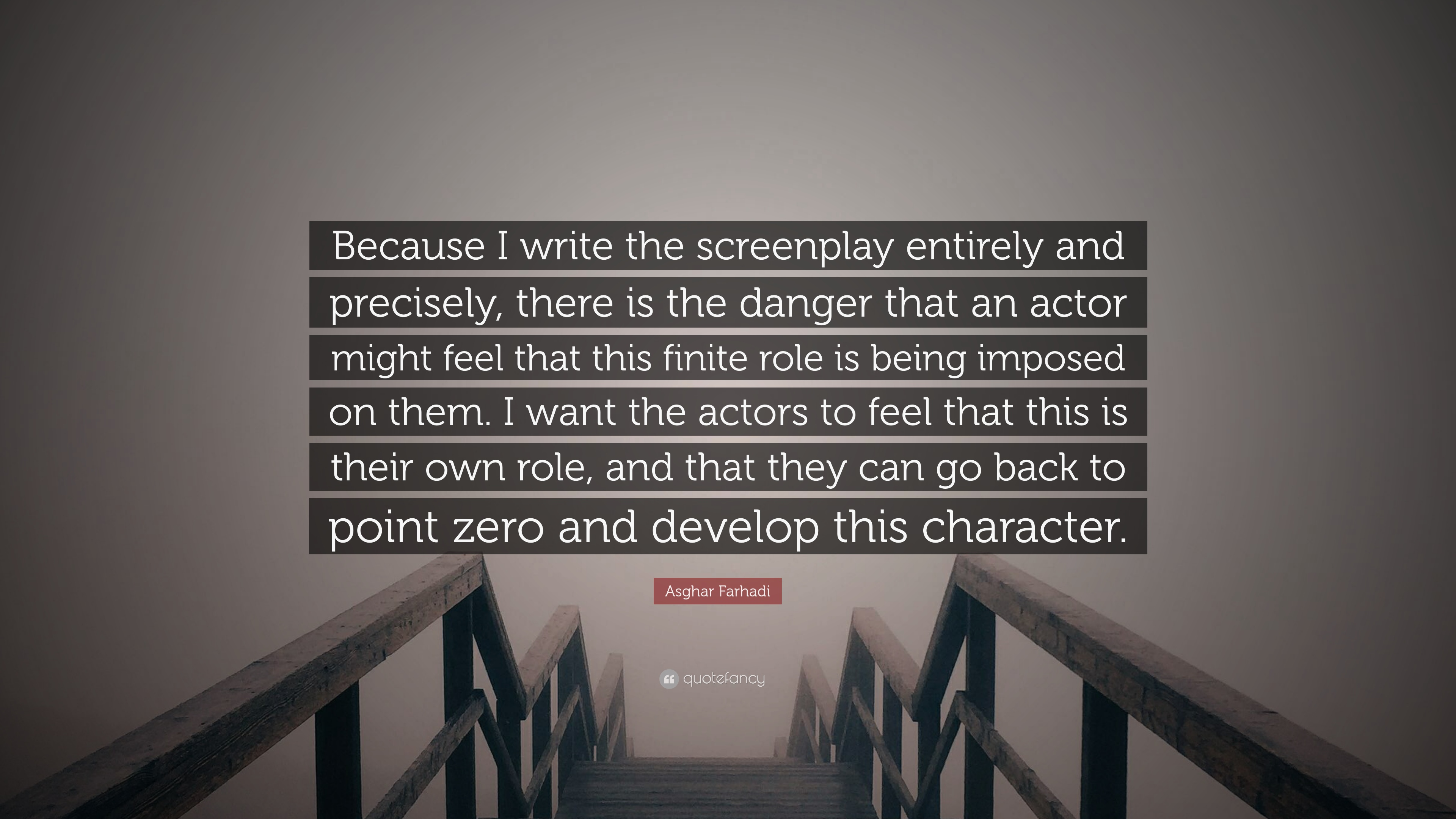 """Asghar Farhadi Quote: """"Because I write the screenplay entirely and precisely, there is"""