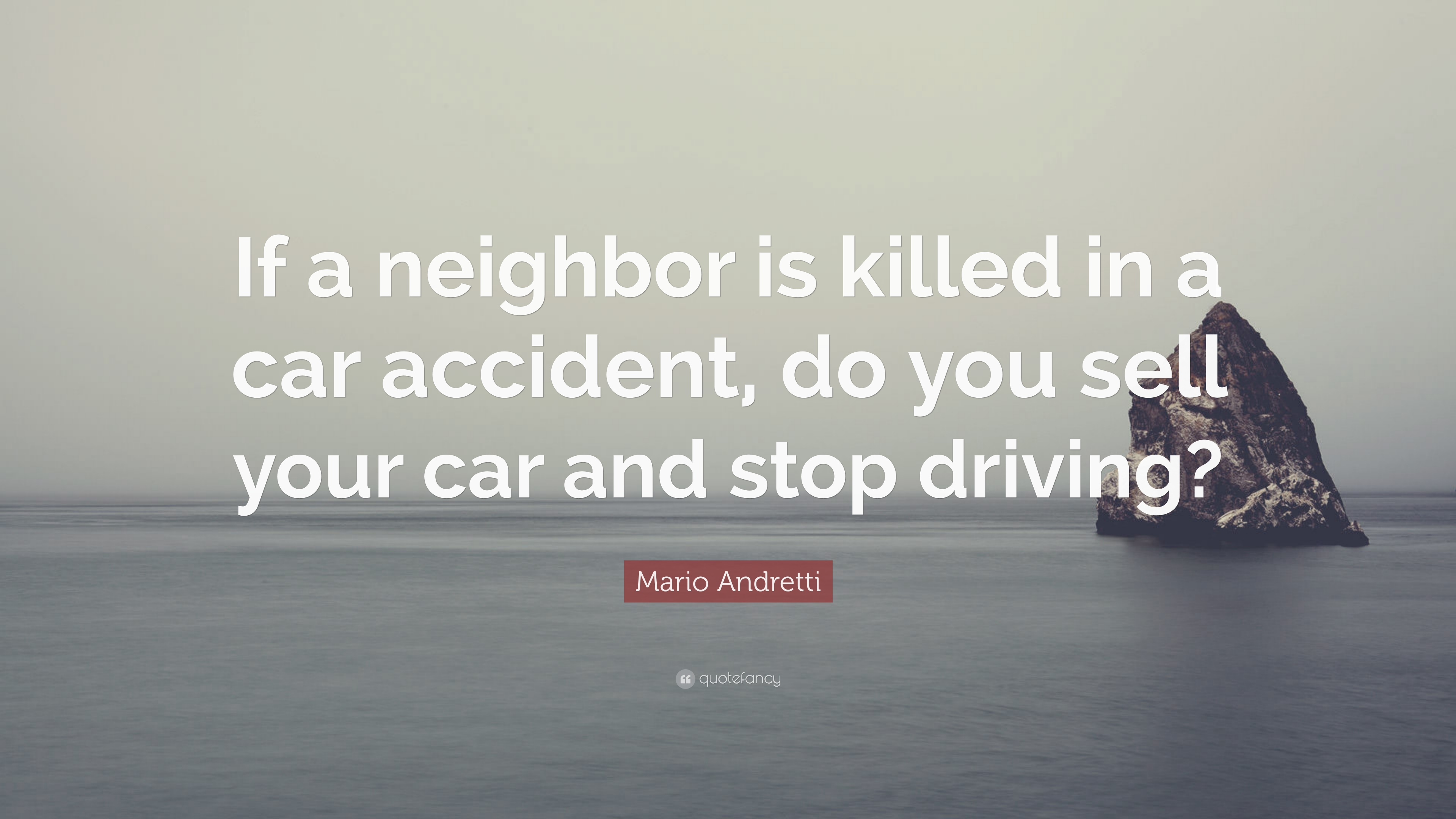 mario andretti quote if a neighbor is killed in a car accident do you sell your car and stop. Black Bedroom Furniture Sets. Home Design Ideas