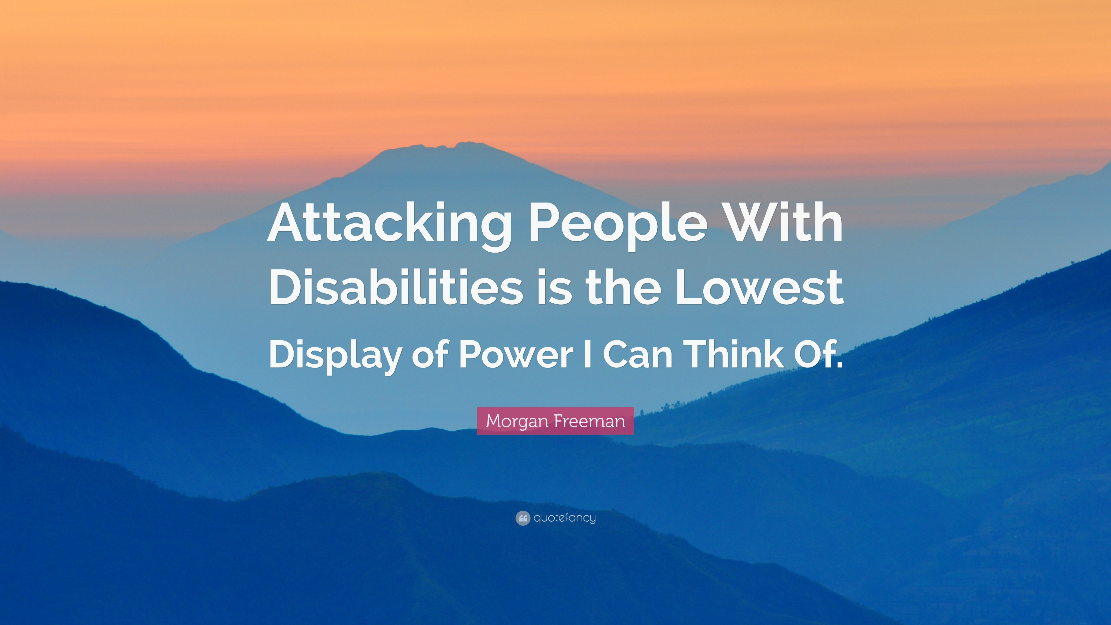 "Quotes About Disabilities Morgan Freeman Quote ""Attacking People With Disabilities Is The"