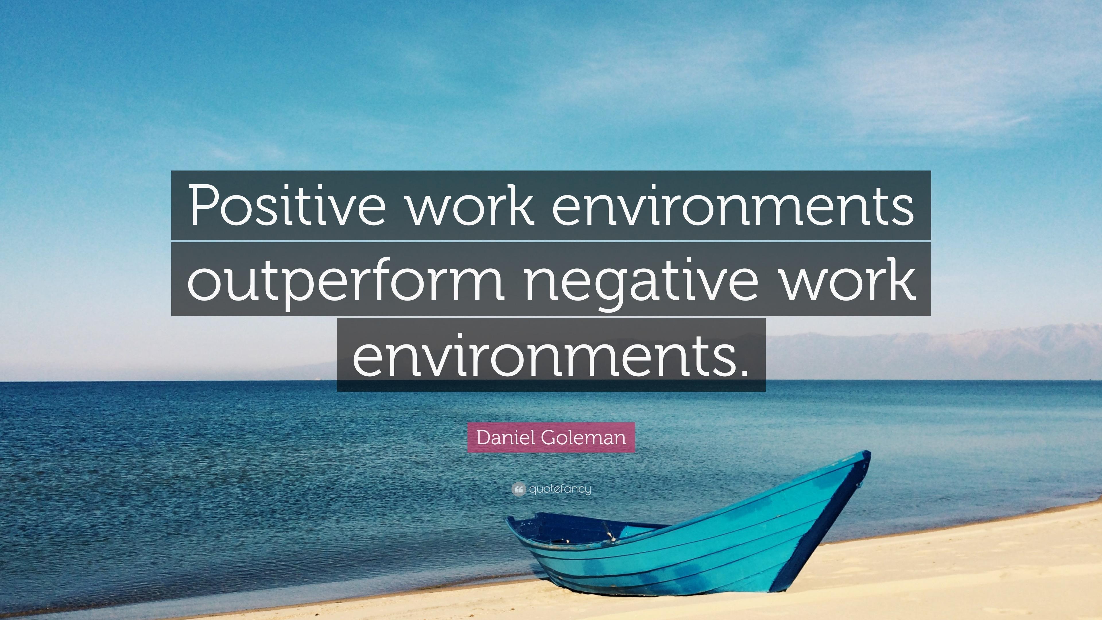 """Daniel Goleman Quote """"Positive work environments outperform ..."""