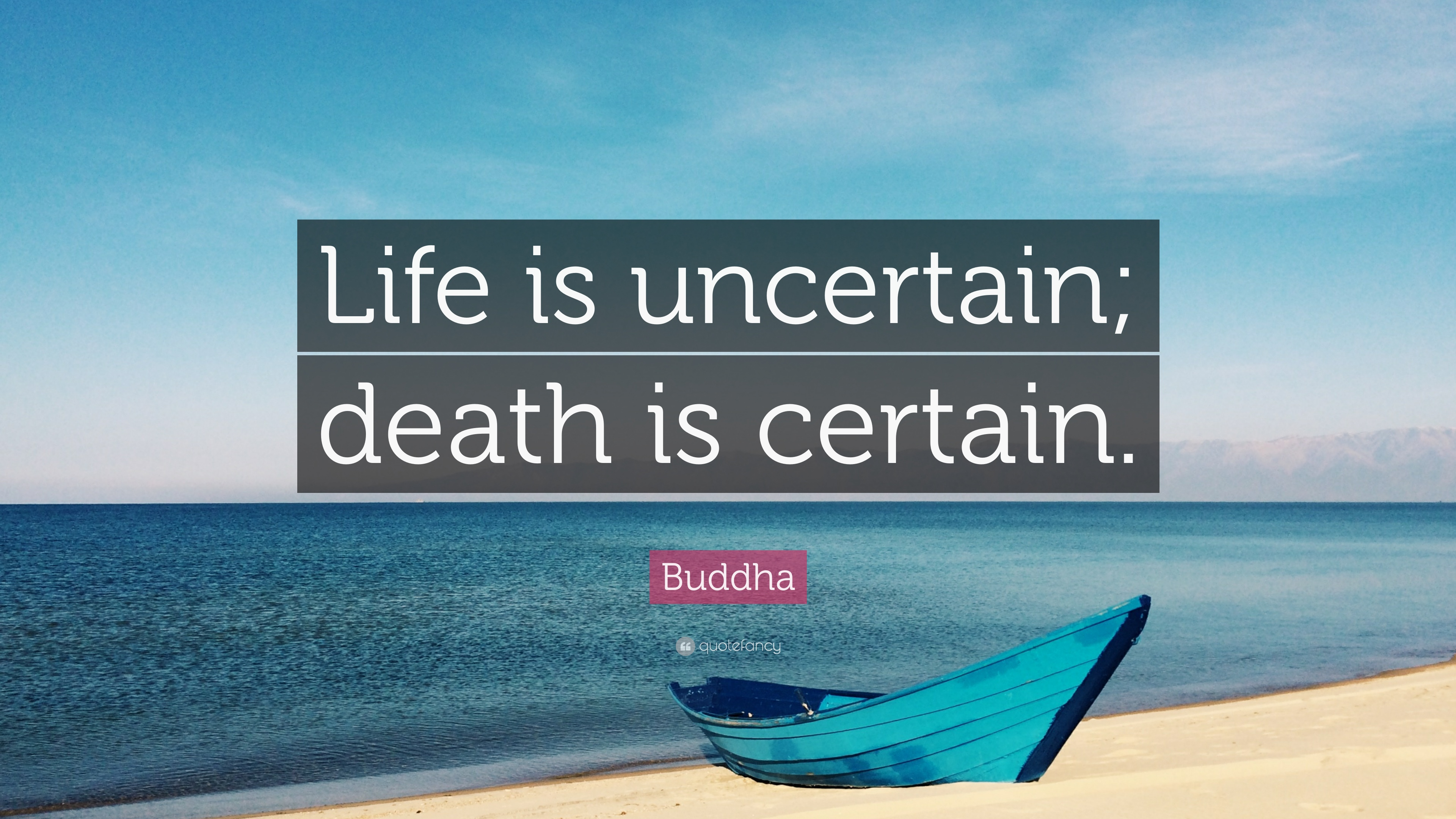 Buddha Quote: U201cLife Is Uncertain; Death Is Certain.u201d