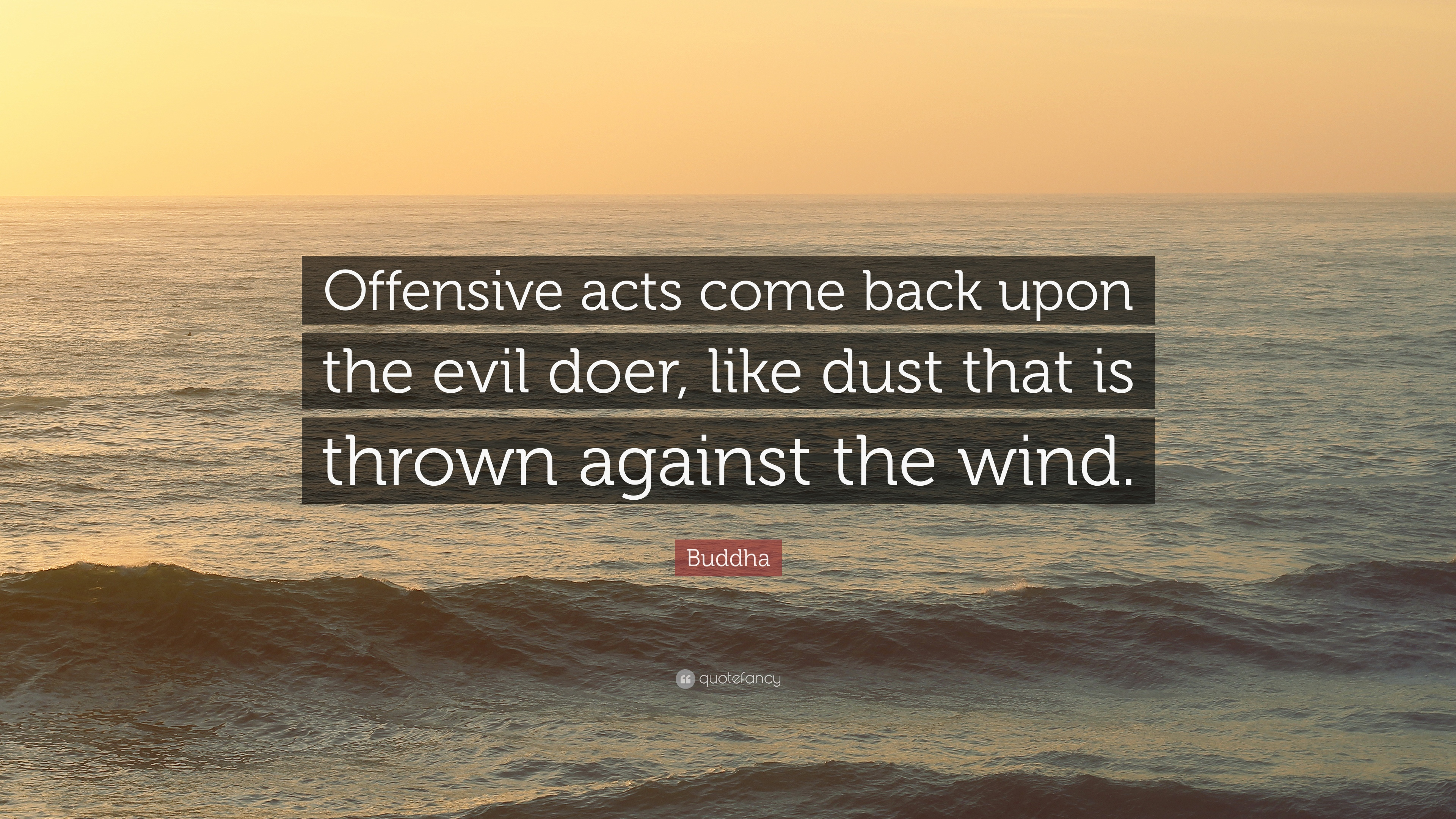 """Offensive Quotes Buddha Quote """"Offensive Acts Come Back Upon The Evil Doer Like"""