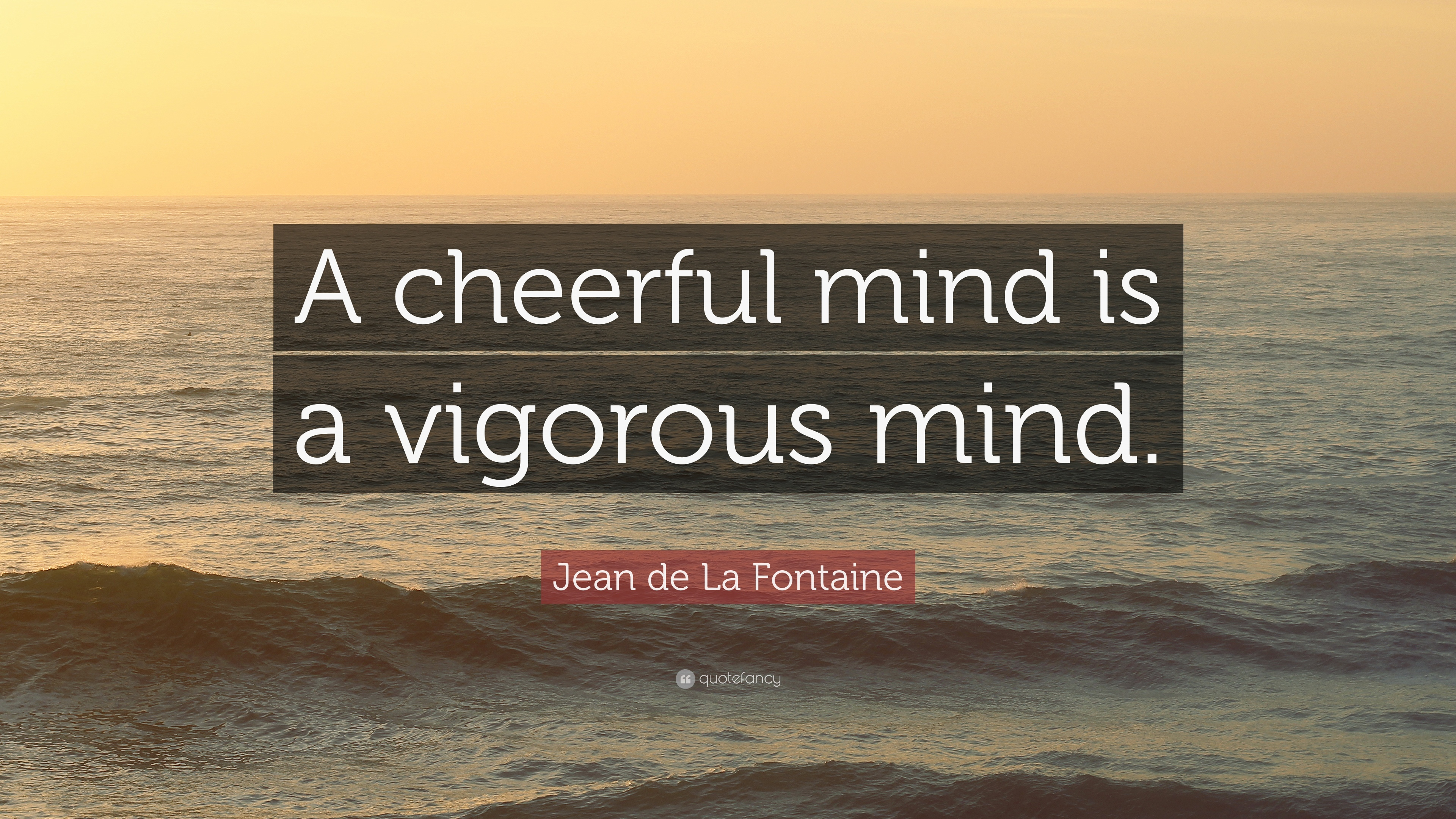"Jean De La Fontaine Quote: ""A Cheerful Mind Is A Vigorous"