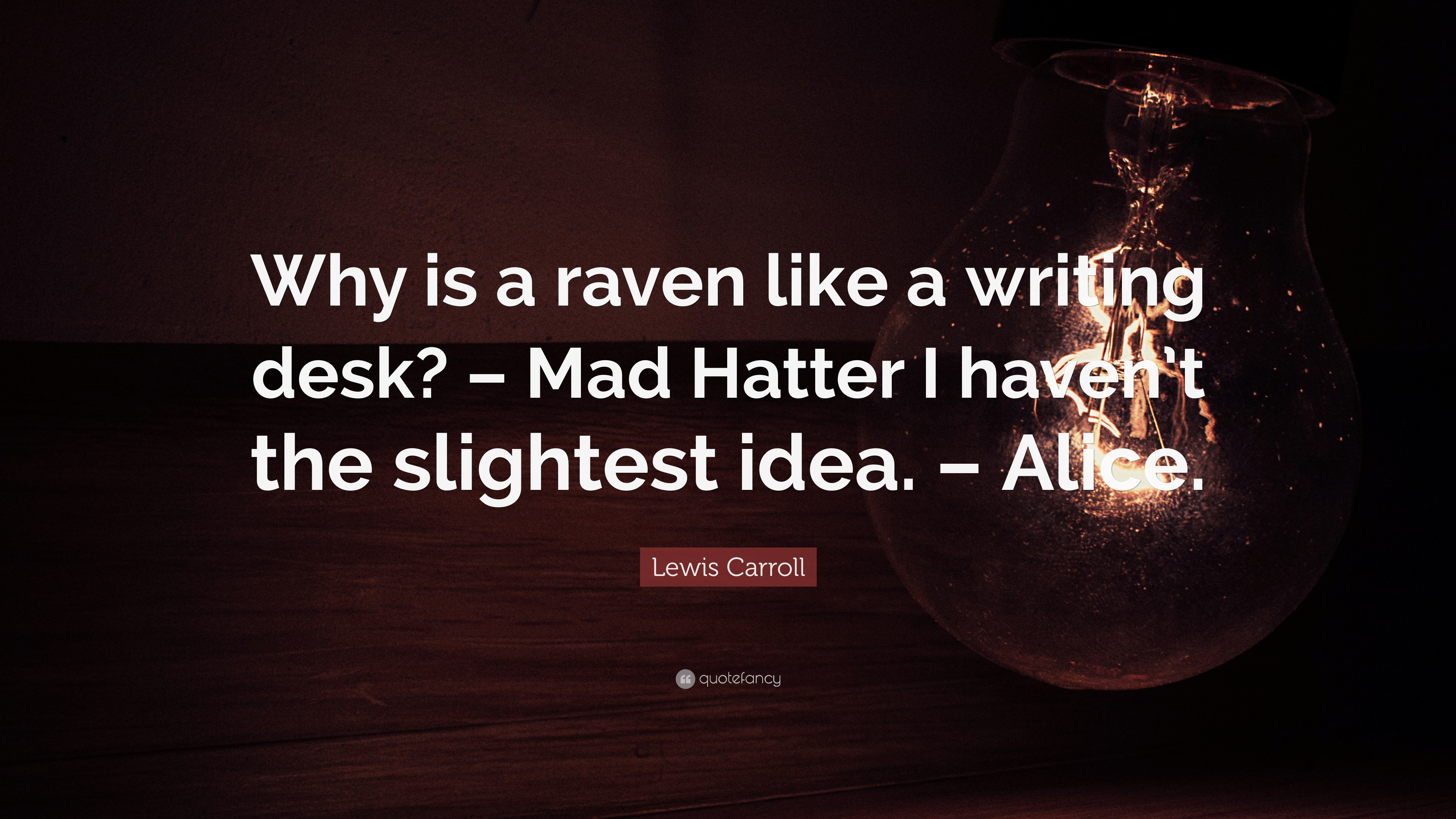 Lewis Carroll Quote Why Is A Raven Like Writing Desk Mad