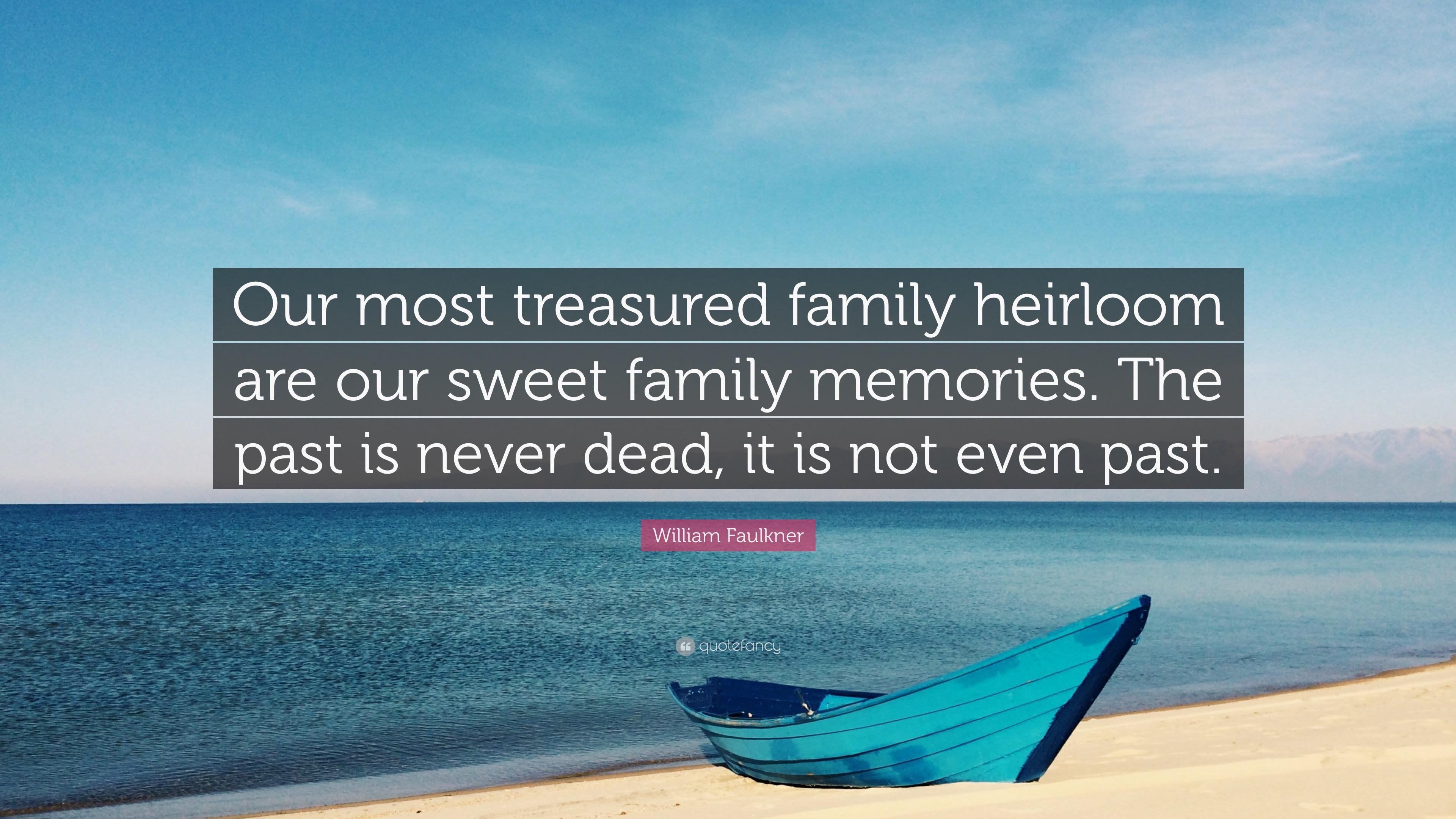 "William Faulkner Quote: ""Our Most Treasured Family"