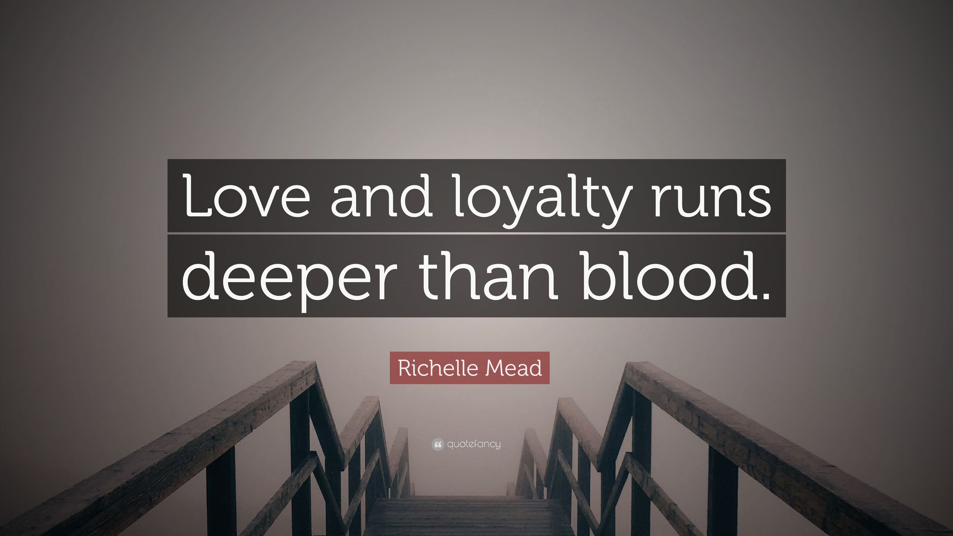 Designs quotes about loyalty quotes about loyalty quotes about loyalty - Richelle Mead Quote Love And Loyalty Runs Deeper Than Blood